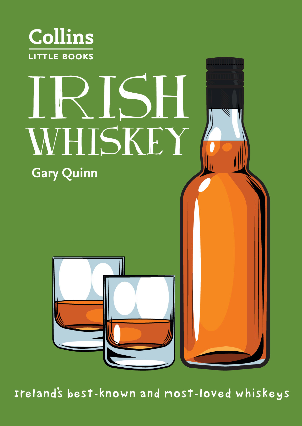 Gary Quinn Irish Whiskey: Ireland's best-known and most-loved whiskeys the whiskey rebels