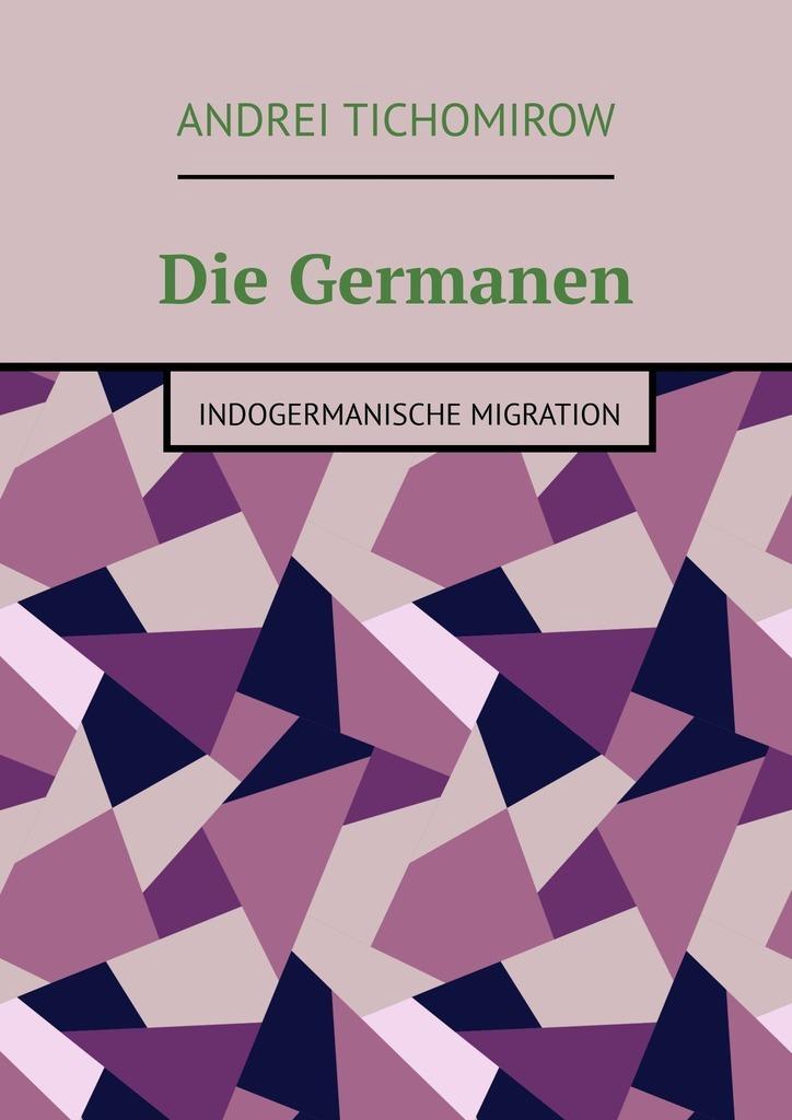 Andrei Tichomirow Die Germanen. Indogermanische Migration andrei platonov