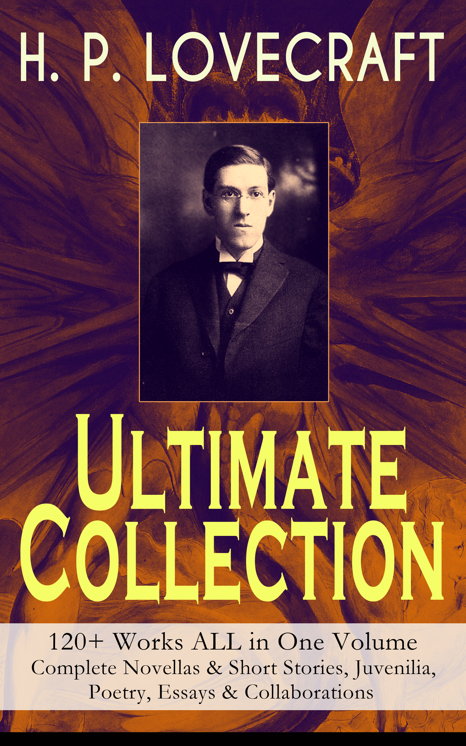 Говард Филлипс Лавкрафт H. P. LOVECRAFT – Ultimate Collection: 120+ Works ALL in One Volume: Complete Novellas & Short Stories, Juvenilia, Poetry, Essays & Collaborations rare earths element collection complete 16 in all europium lutetium