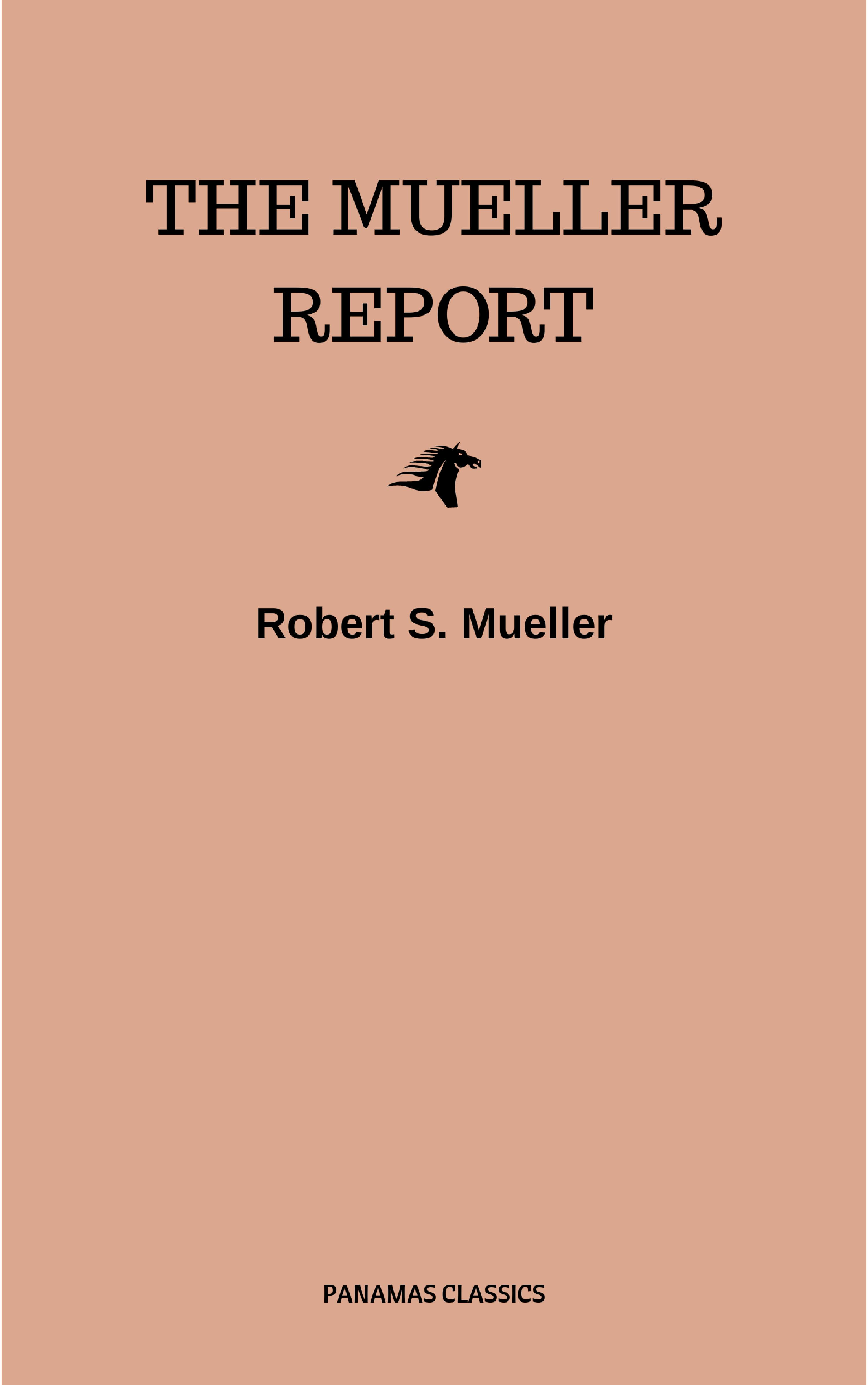 Robert S. Mueller The Mueller Report: Final Special Counsel Report of President Donald Trump and Russia Collusion