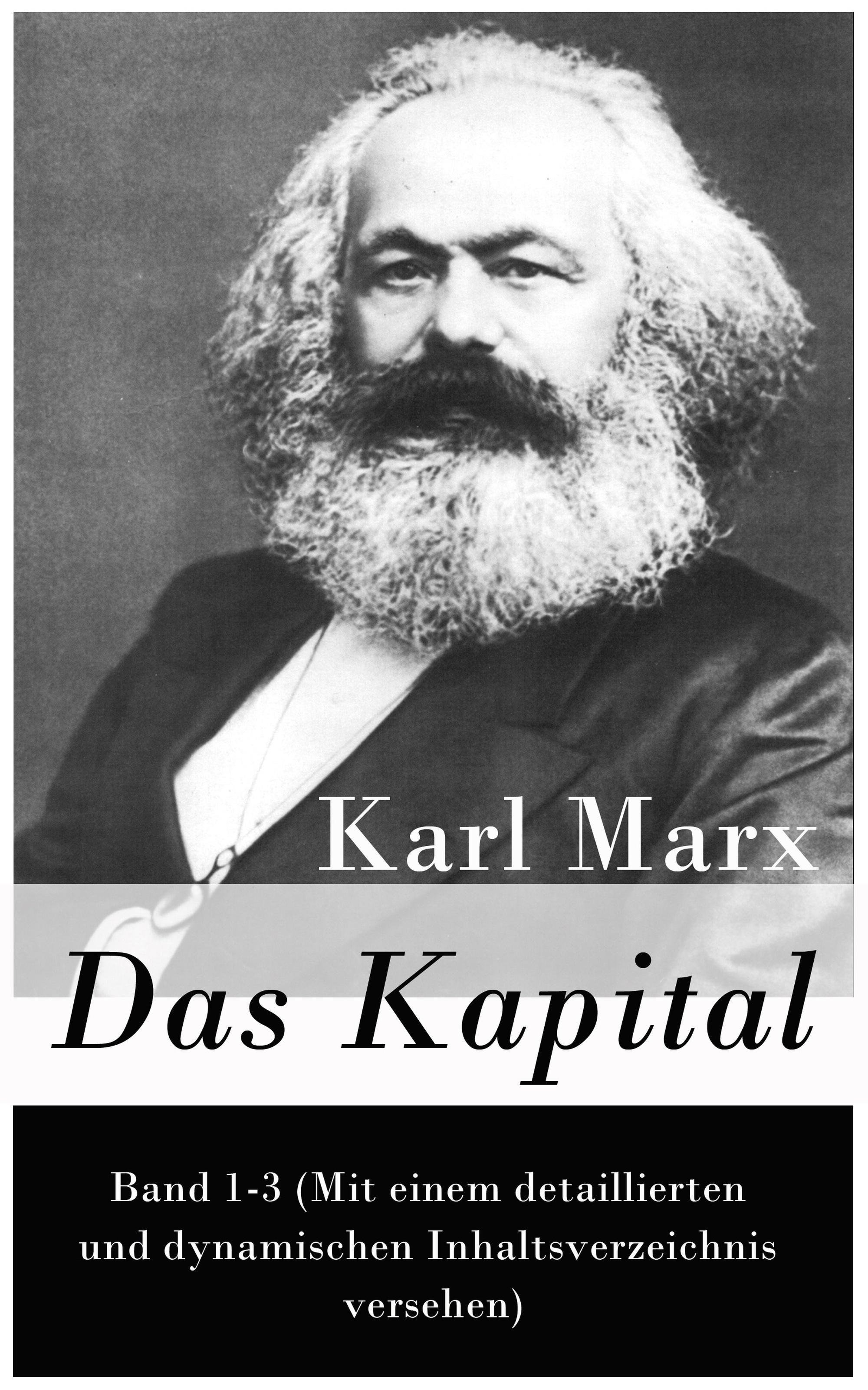 Karl Marx Das Kapital: Band 1-3 (Mit einem detaillierten und dynamischen Inhaltsverzeichnis versehen)