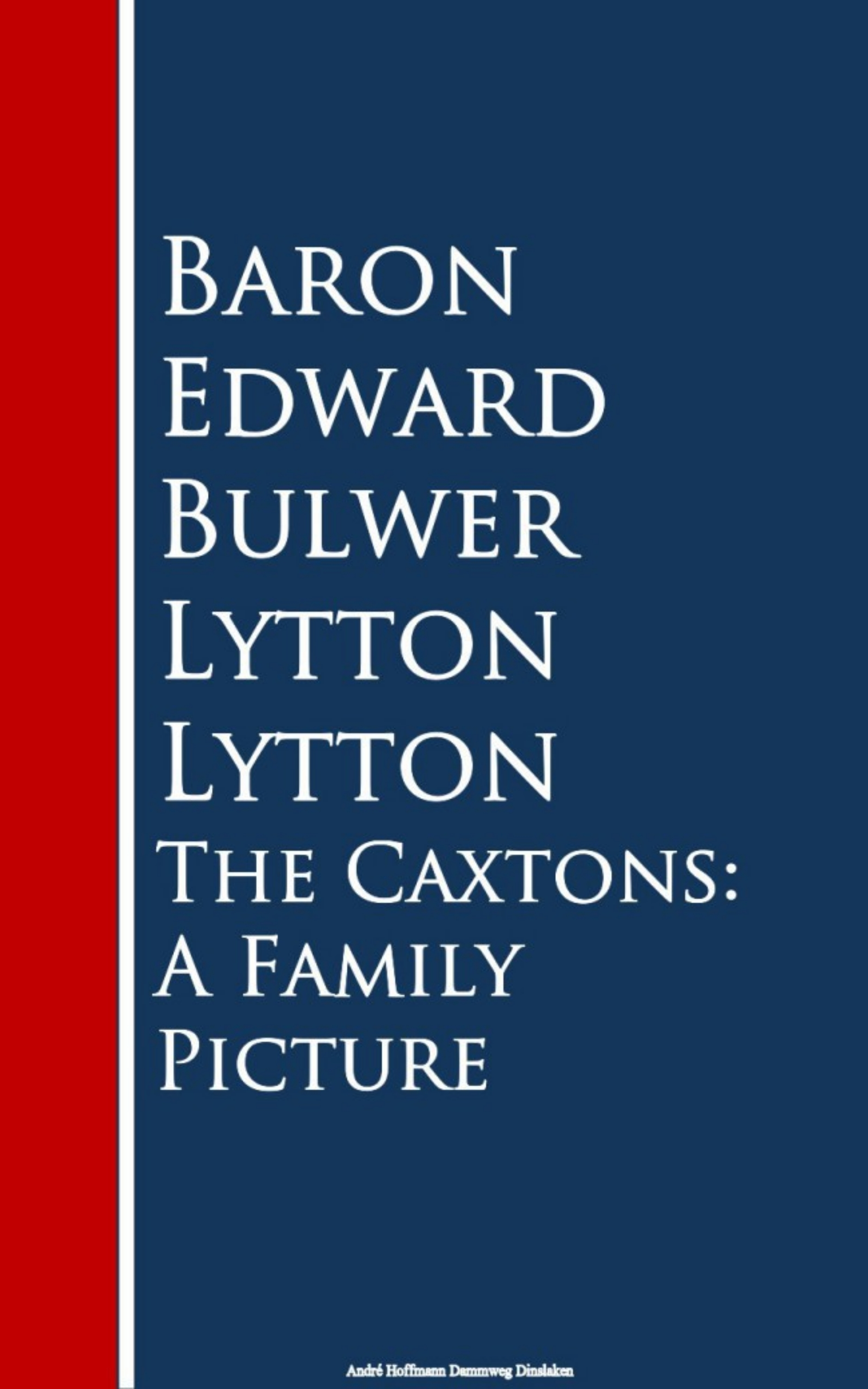 Baron Edward Bulwer Lytton The Caxtons: A Family Picture sarah mallory a regency baron s bride to catch a husband the wicked baron