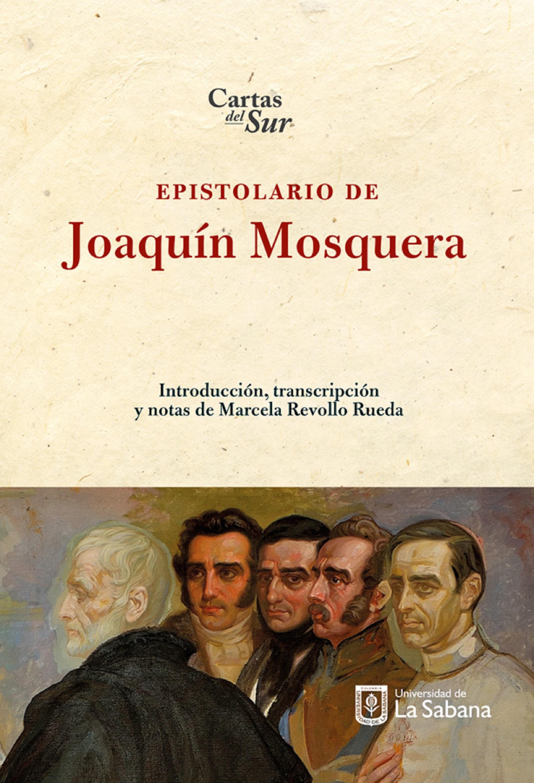 Marcela Revollo Rueda Epistolario de Joaquin Mosquera silvio pellico epistolario di silvio pellico italian edition