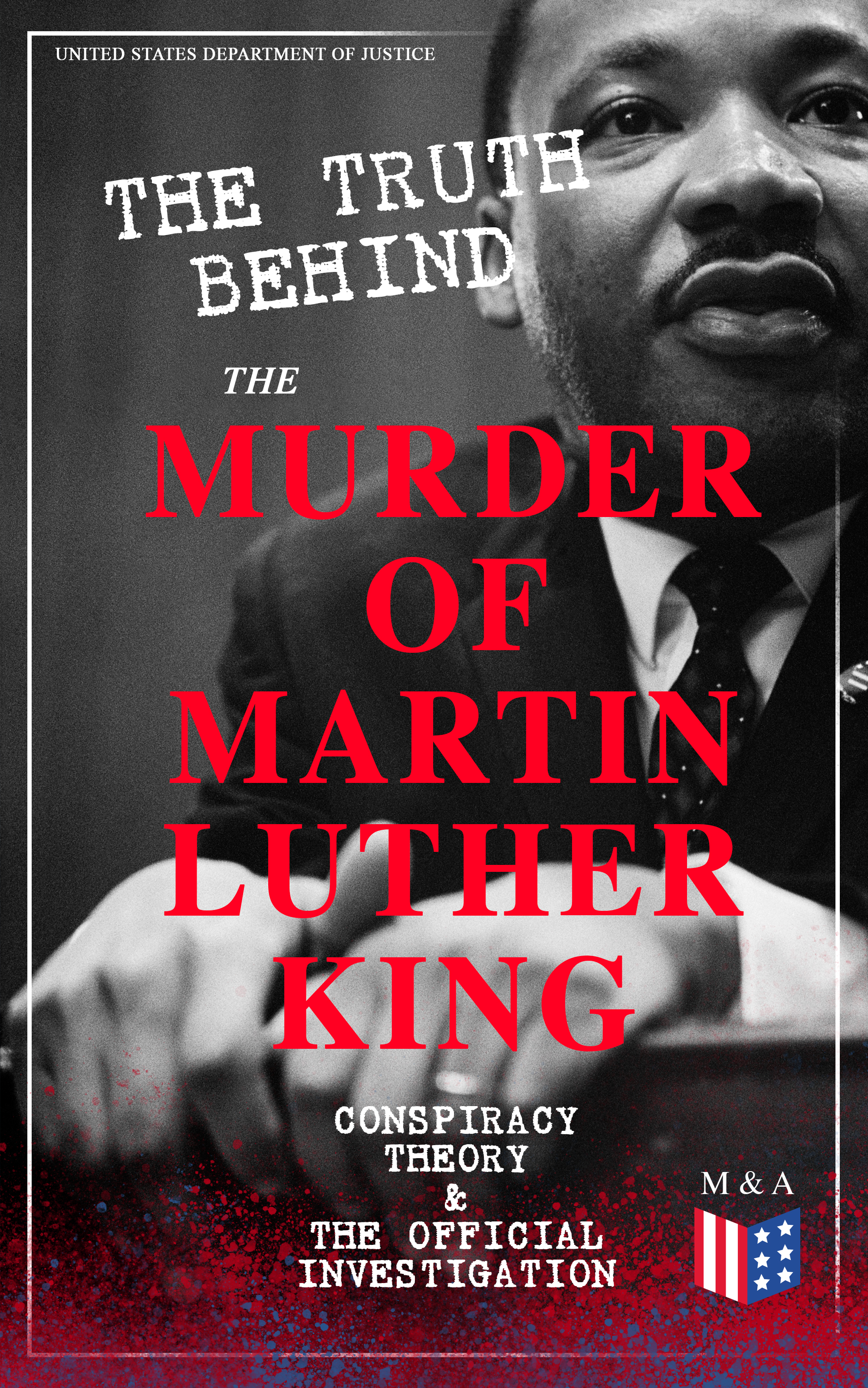United States Department of Justice The Truth Behind the Murder of Martin Luther King – Conspiracy Theory & The Official Investigation