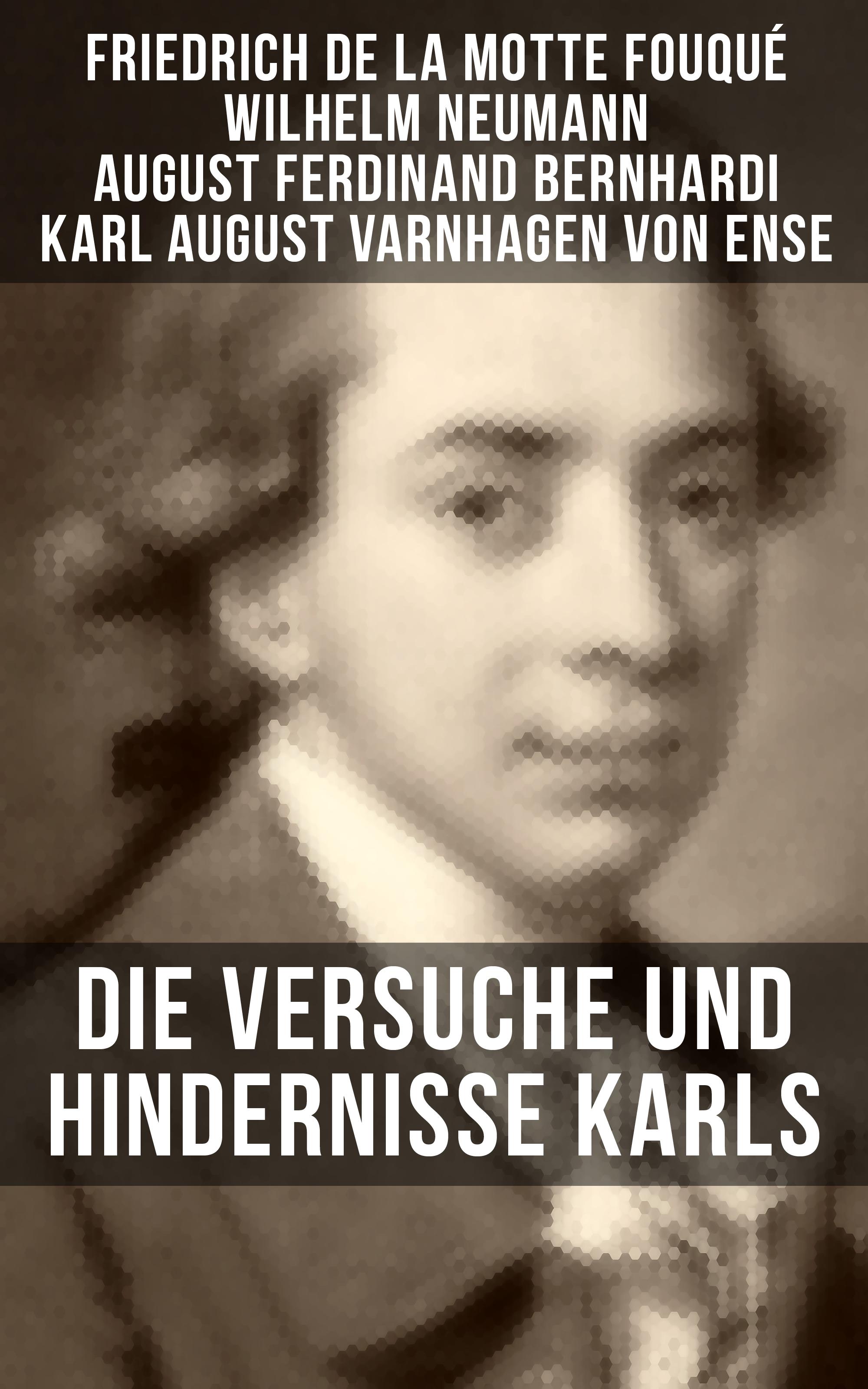 Friedrich de la Motte Fouque Die Versuche und Hindernisse Karls