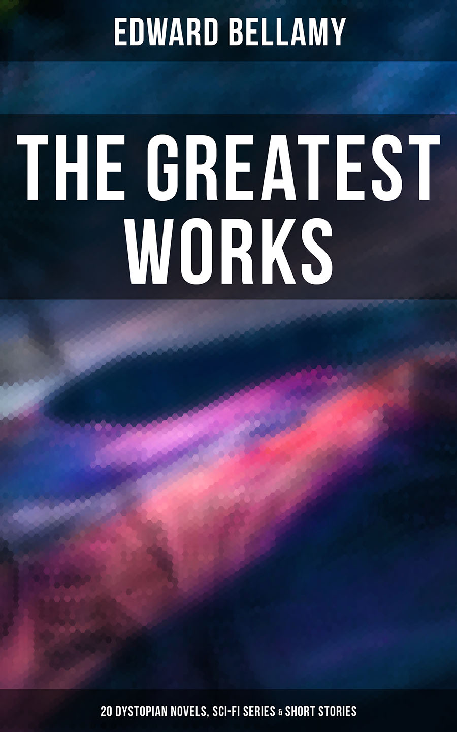 Edward Bellamy The Greatest Works of Edward Bellamy: 20 Dystopian Novels, Sci-Fi Series & Short Stories berens edward christmas stories