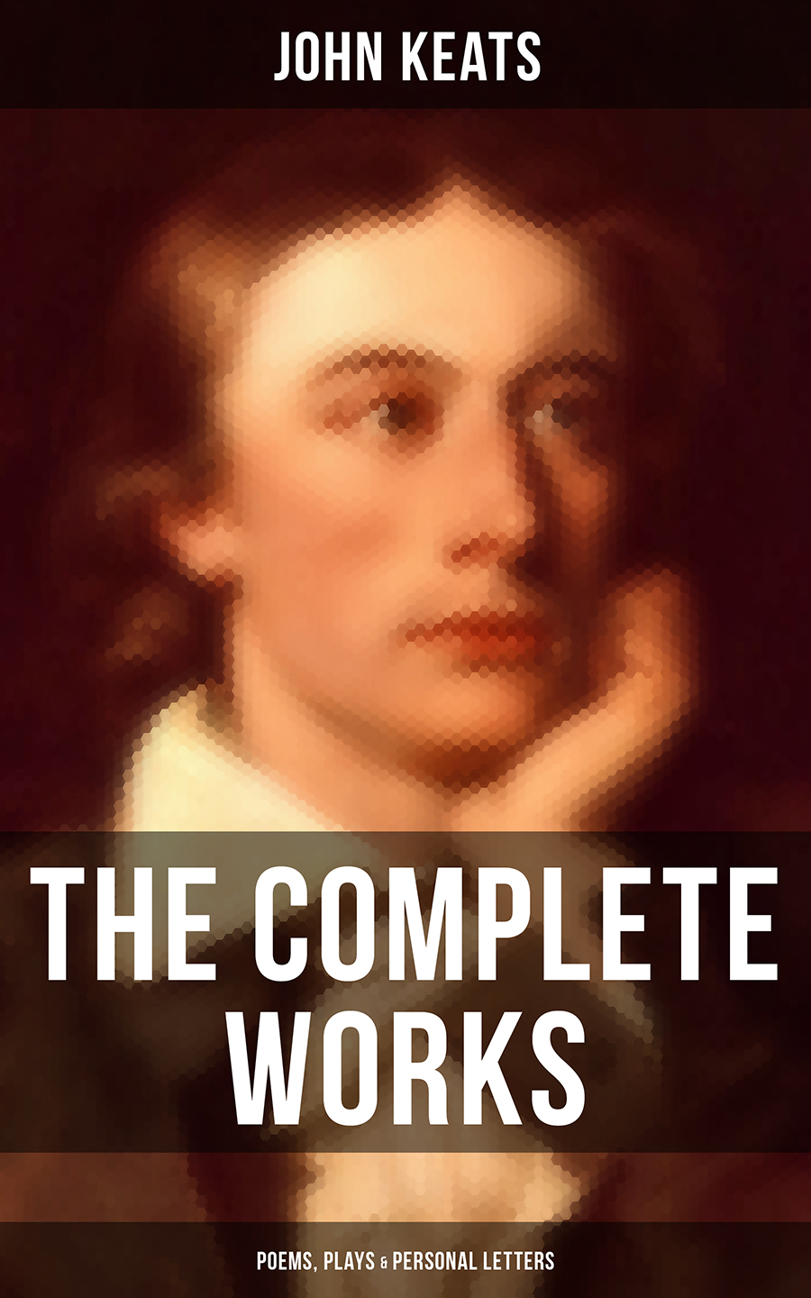 John Keats The Complete Works of John Keats: Poems, Plays & Personal Letters complete poems and selected letters of john keats