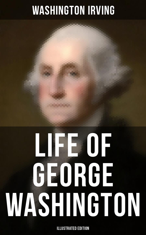 life of george washington illustrated edition