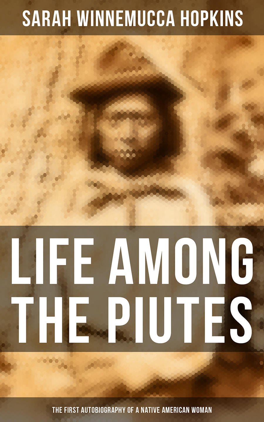 Sarah Winnemucca Hopkins Life Among the Piutes: The First Autobiography of a Native American Woman the first twelve months of life