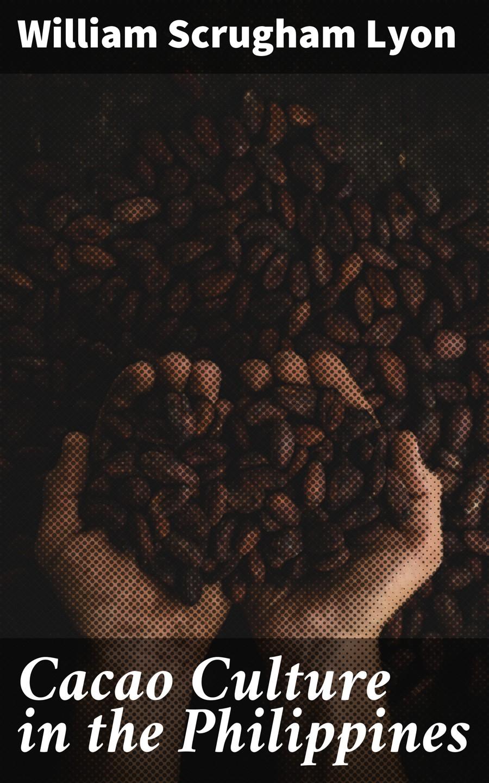 William Scrugham Lyon Cacao Culture in the Philippines médine lyon