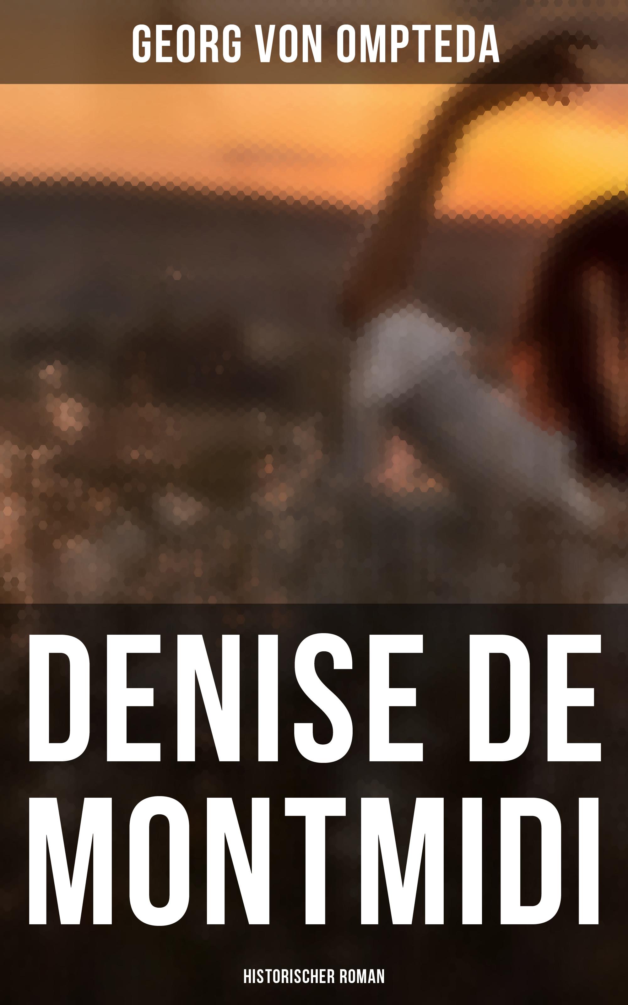 Georg von Ompteda Denise de Montmidi (Historischer Roman) franz georg maier franz georg maier von winckelmann zu schliemann archaologie als eroberungswissenschaft des 19 jahrhunderts