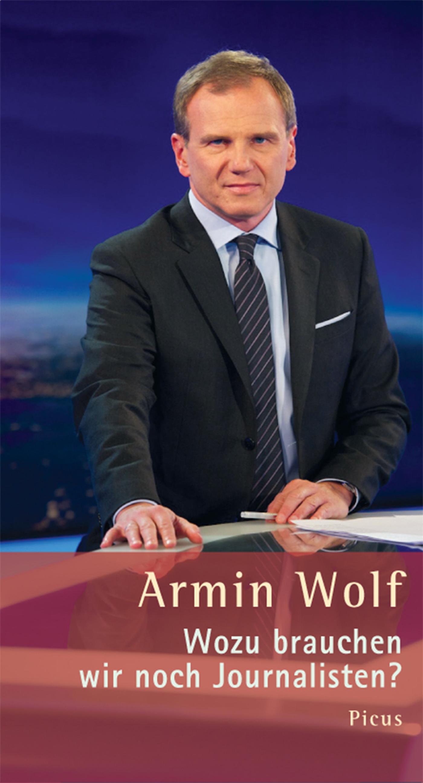Armin Wolf Wozu brauchen wir noch Journalisten? armin wolf wozu brauchen wir noch journalisten
