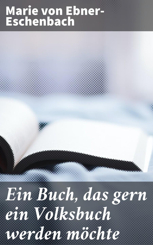 Marie von Ebner-Eschenbach Ein Buch, das gern ein Volksbuch werden möchte все цены