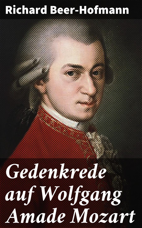 Richard Beer-Hofmann Gedenkrede auf Wolfgang Amade Mozart eberhardt hofmann erfolgreich bewerben auf augenhohe ein etwas anderer praxisleitfaden fur bewerber