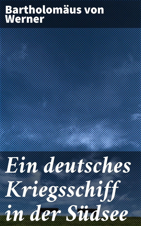 цена на Bartholomäus von Werner Ein deutsches Kriegsschiff in der Südsee