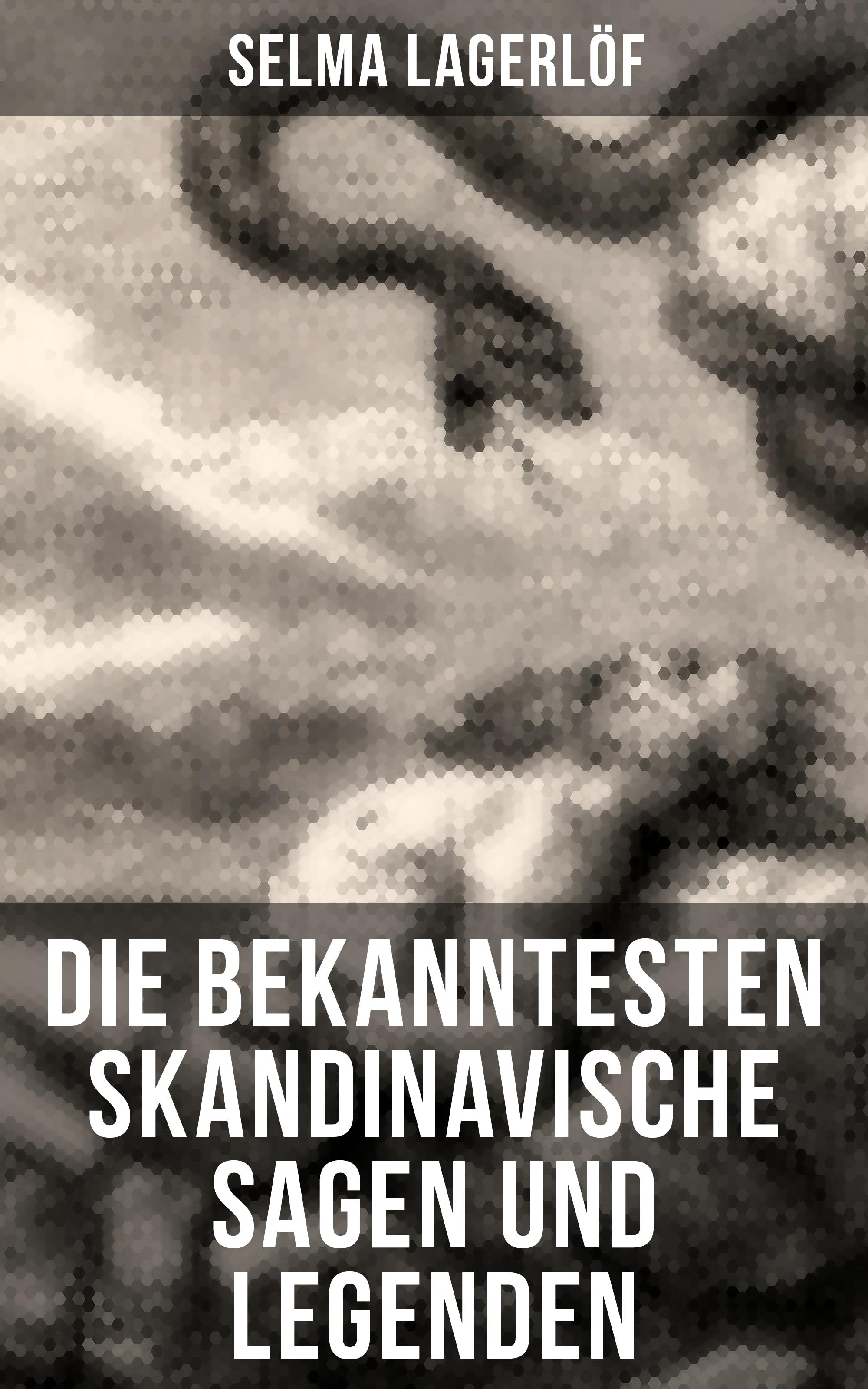 Selma Lagerlof Die bekanntesten Skandinavische Sagen und Legenden