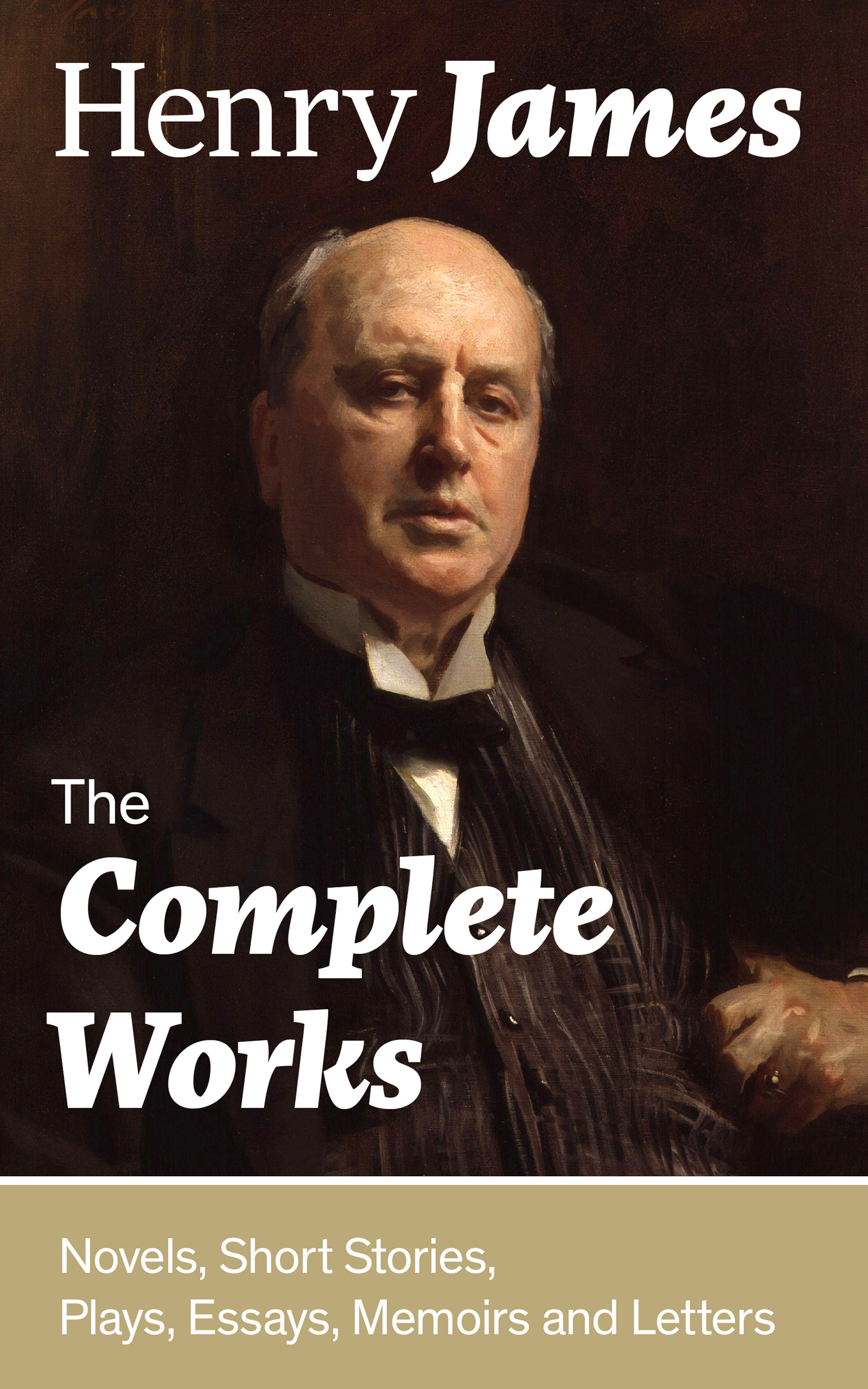 Henry Foss James The Complete Works: Novels, Short Stories, Plays, Essays, Memoirs and Letters: The Portrait of a Lady, The Wings of the Dove, The American, The Bostonians, The Ambassadors, What Maisie Knew, Washington Square, Daisy Miller… henry foss james the ambassadors the unabridged edition