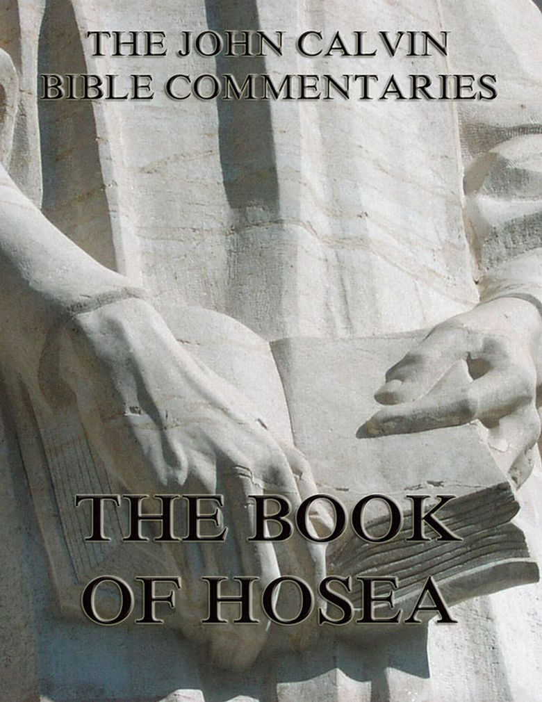 John Calvin John Calvin's Commentaries On The Book Of Hosea john snape california education code 2015 book 1 of 3