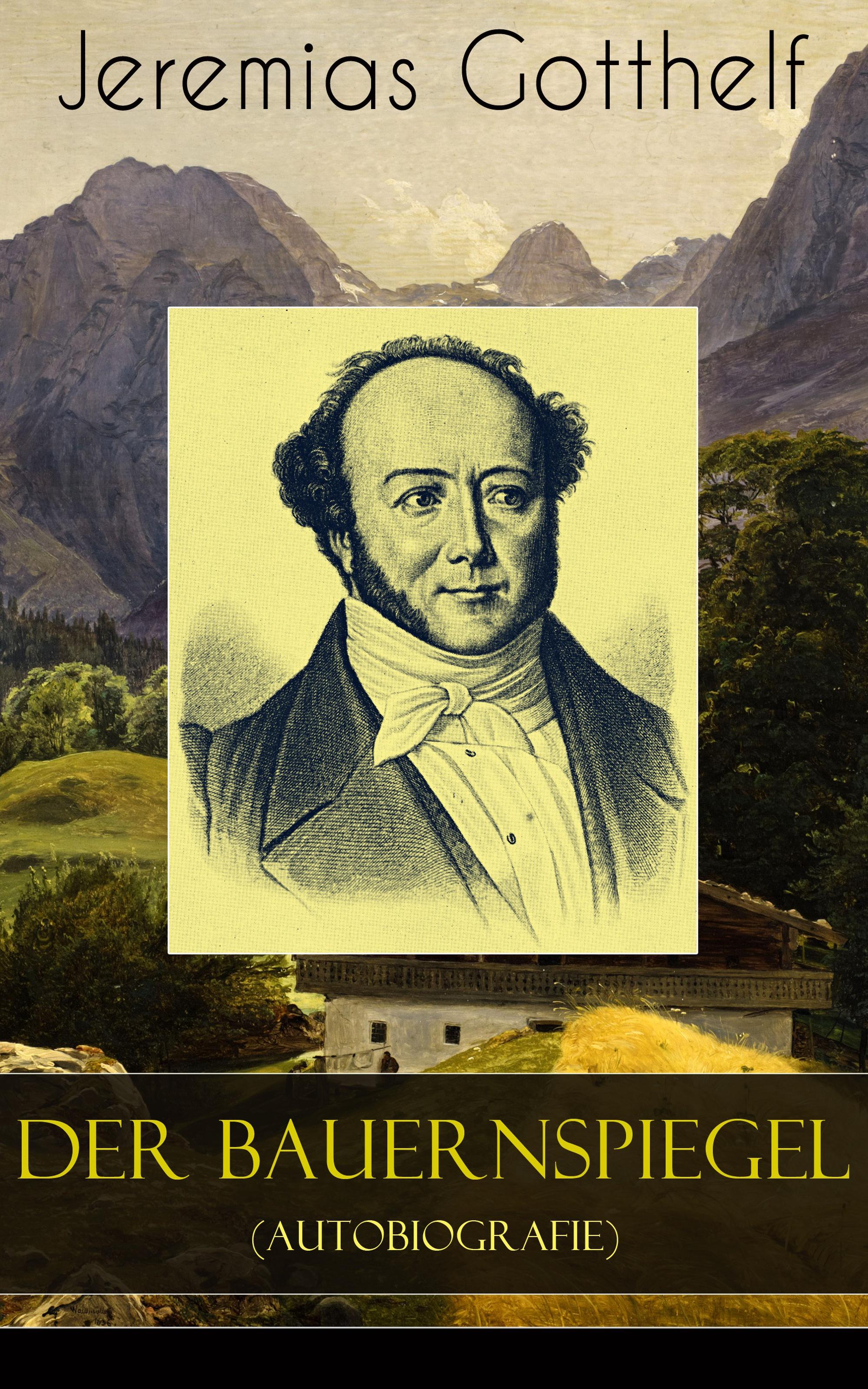 Jeremias Gotthelf Der Bauernspiegel (Autobiografie) gersdorf ernst gotthelf repertorium der gesammten deutschen literatur volume 34 german edition