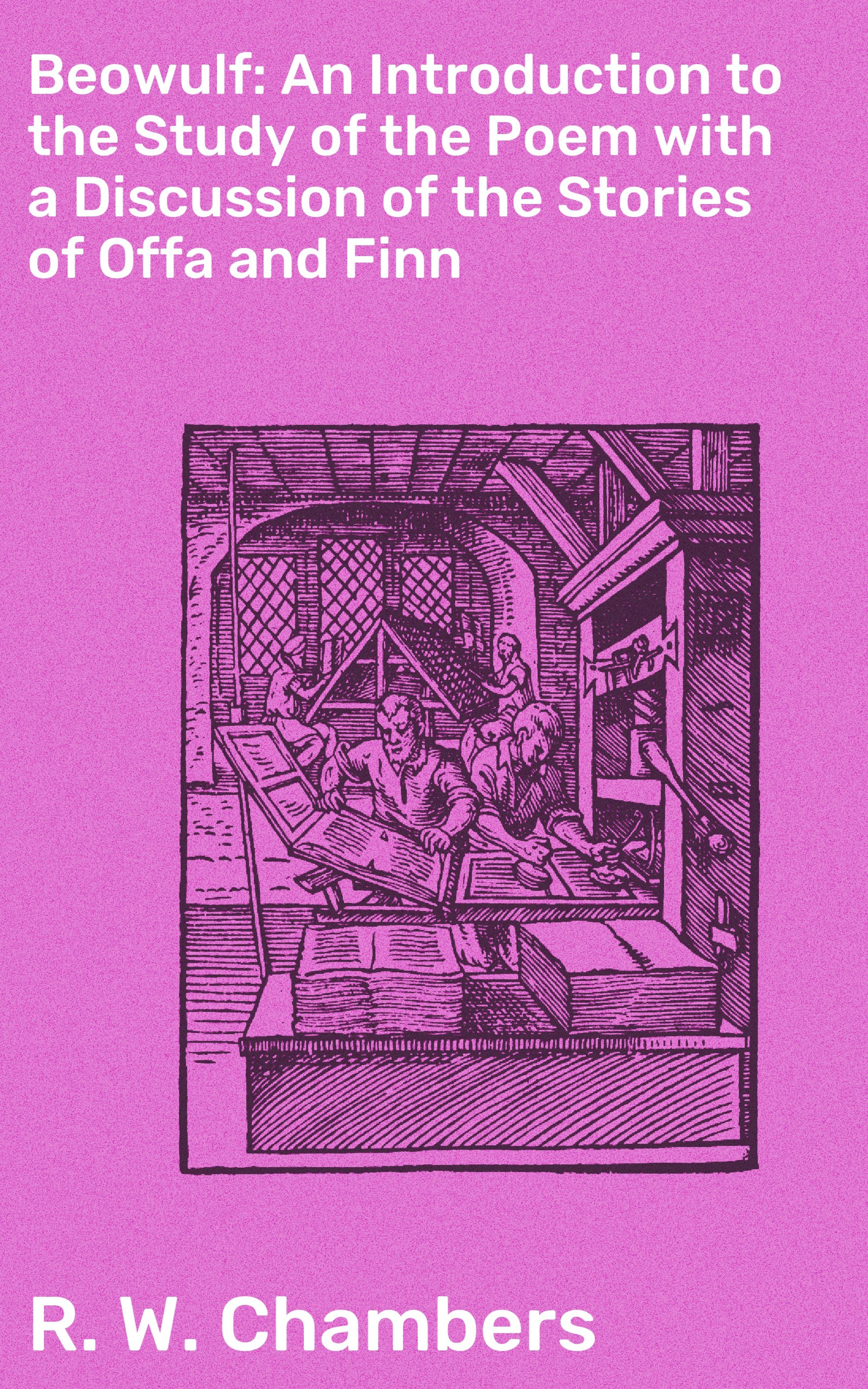 R. W. Chambers Beowulf: An Introduction to the Study of the Poem with a Discussion of the Stories of Offa and Finn lesslie hall beowulf an anglo saxon epic poem