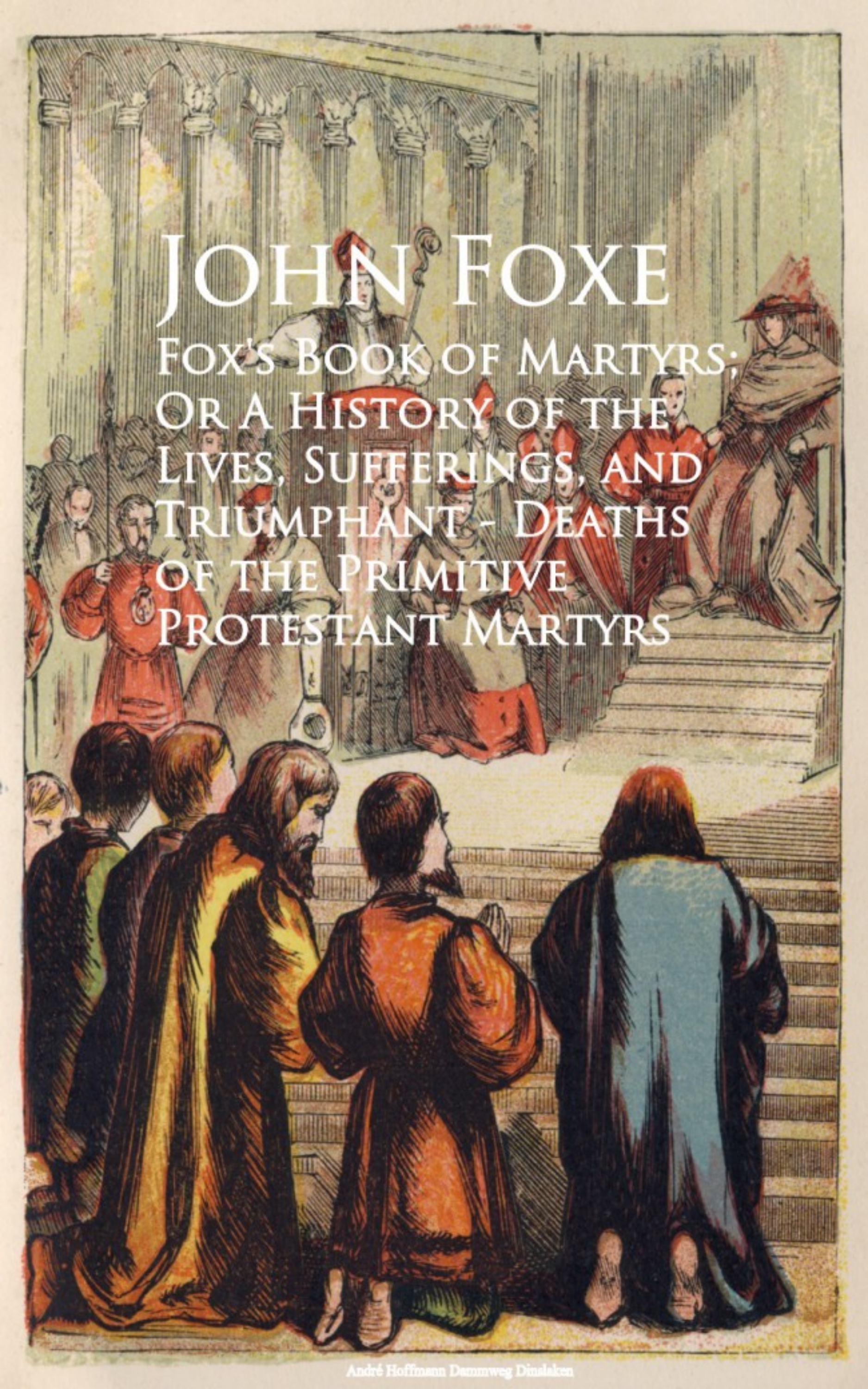 John Foxe Fox's Book of Martyrs; Or A History of the Lives, Sufferings, and Triumphant - Deaths of the Primitive Protestant Martyrs hill bibliotheca primatologica development of the primitive streak