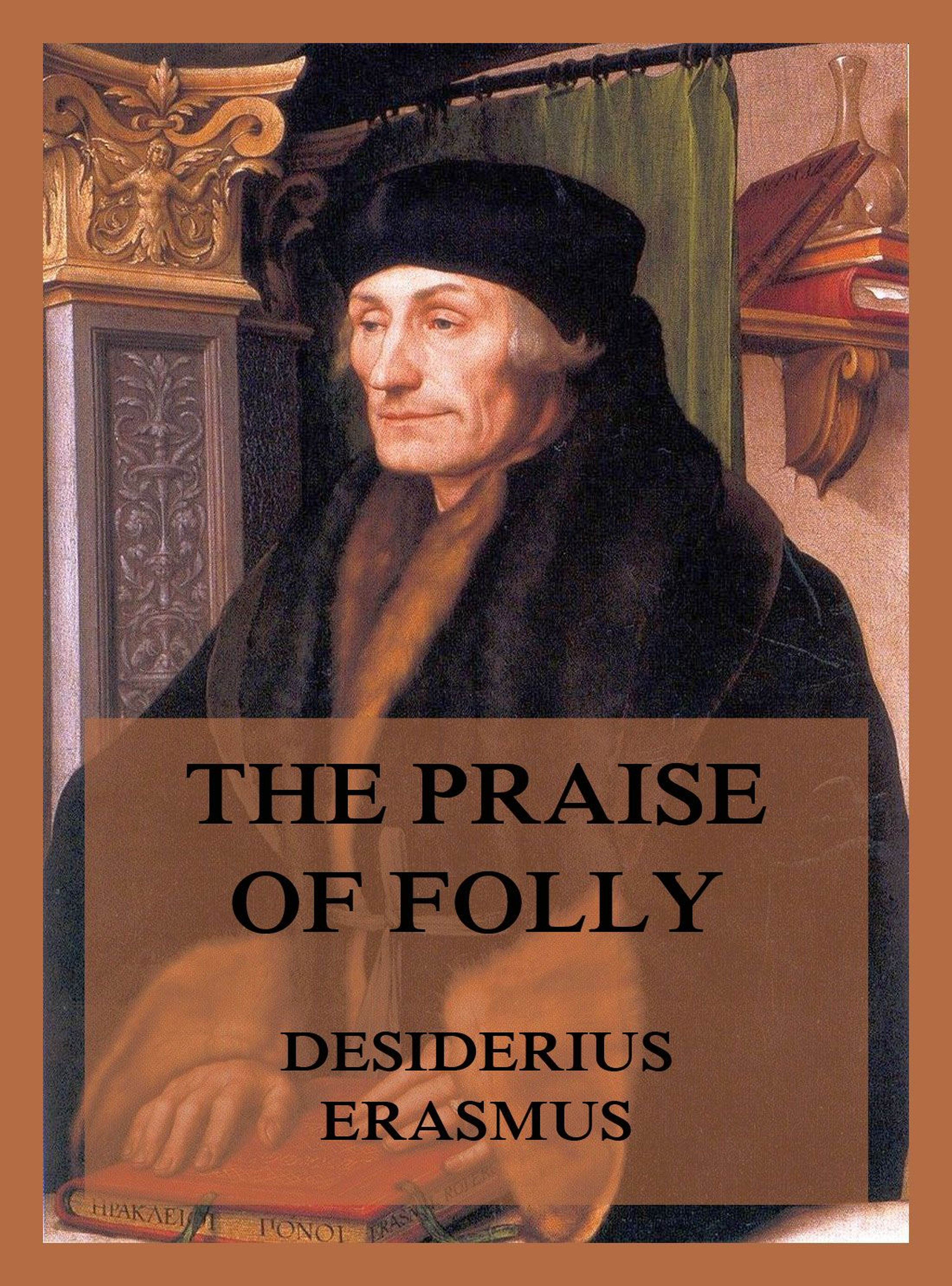 Desiderius Erasmus The Praise of Folly
