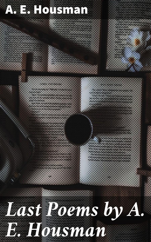 A. E. Housman Last Poems by A. E. Housman цена 2017