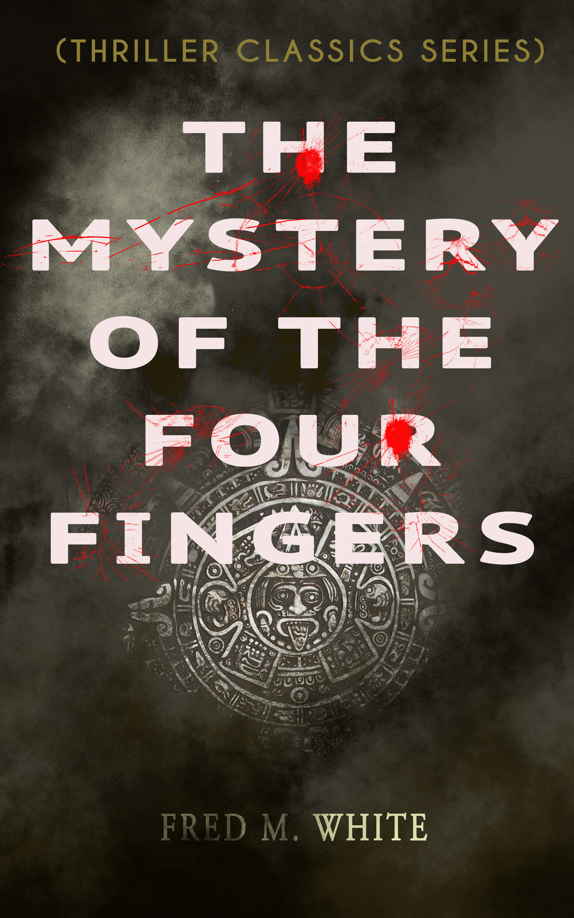 Fred M. White THE MYSTERY OF THE FOUR FINGERS (Thriller Classics Series) islands of aloha mystery series 6 book series