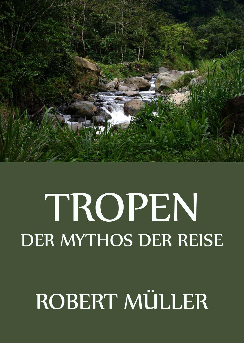 Robert Muller Tropen - Der Mythos der Reise robert emden gaskugeln anwendungen der mechanischen warmetheorie