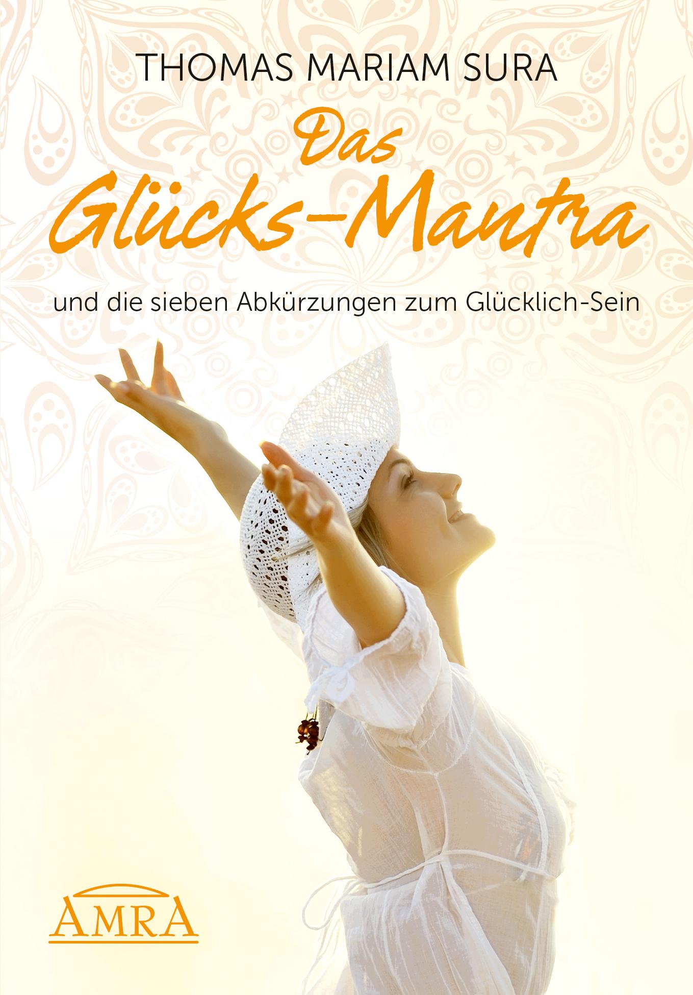 цена Thomas Mariam Sura Das Glücks-Mantra und die sieben Abkürzungen zum Glücklich-Sein онлайн в 2017 году
