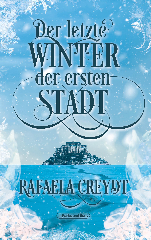 Rafaela Creydt Der letzte Winter der ersten Stadt