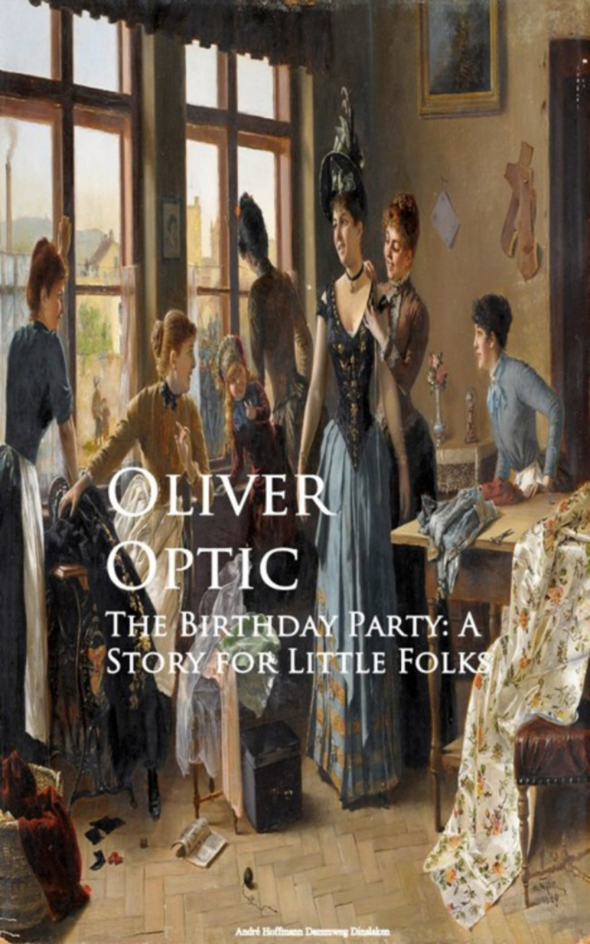 Oliver Optic The Birthday Party: A Story for Little Folks unknown little scenes for little folks