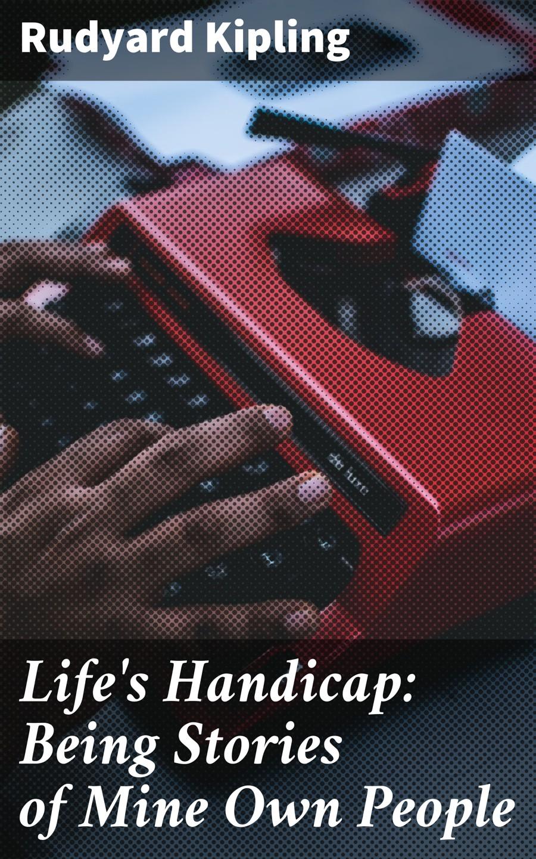 цена на Rudyard 1865-1936 Kipling Life's Handicap: Being Stories of Mine Own People
