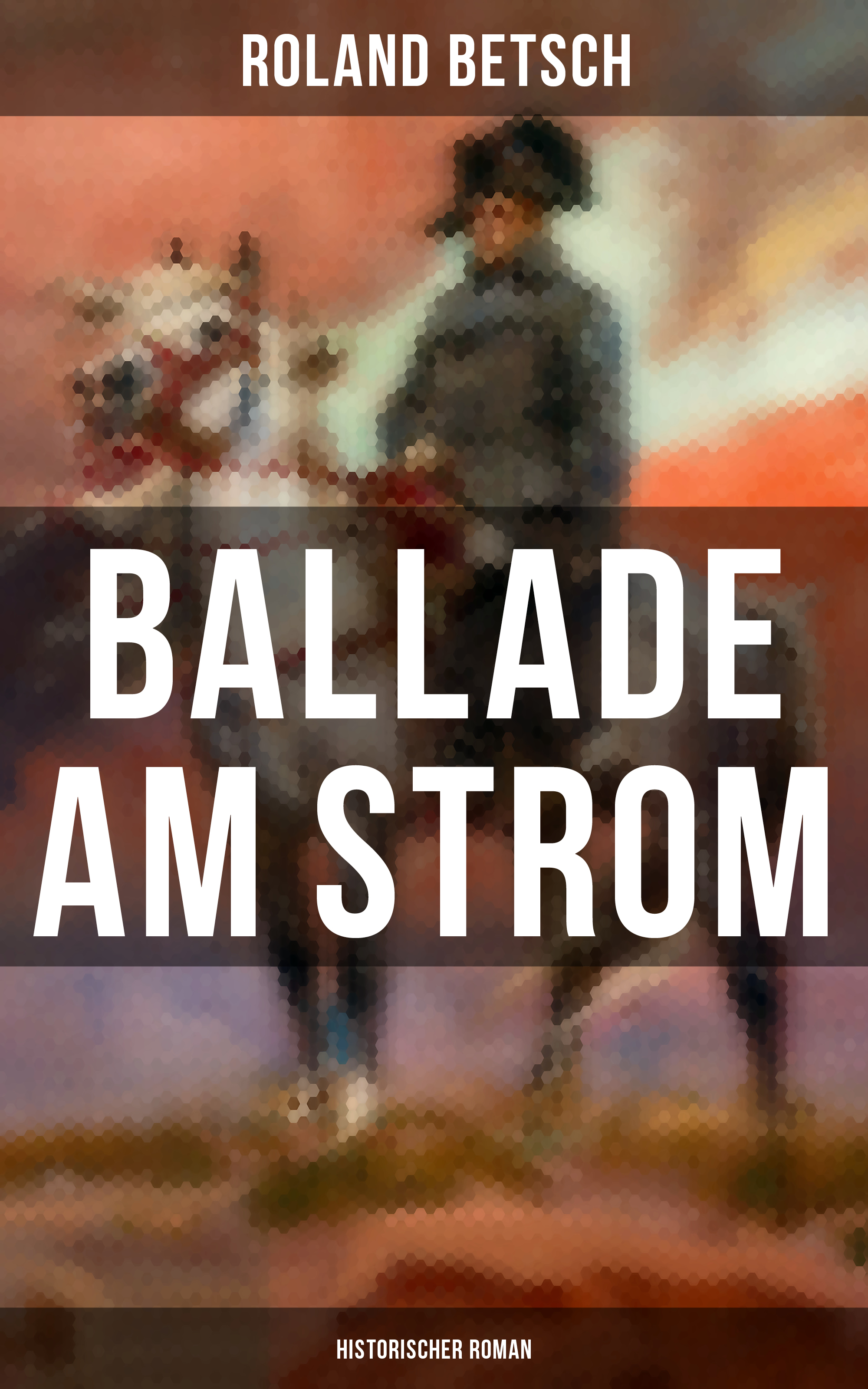 Фото - Roland Betsch Ballade am Strom: Historischer Roman paris s strom robert d strom thinking in childhood and adolescence
