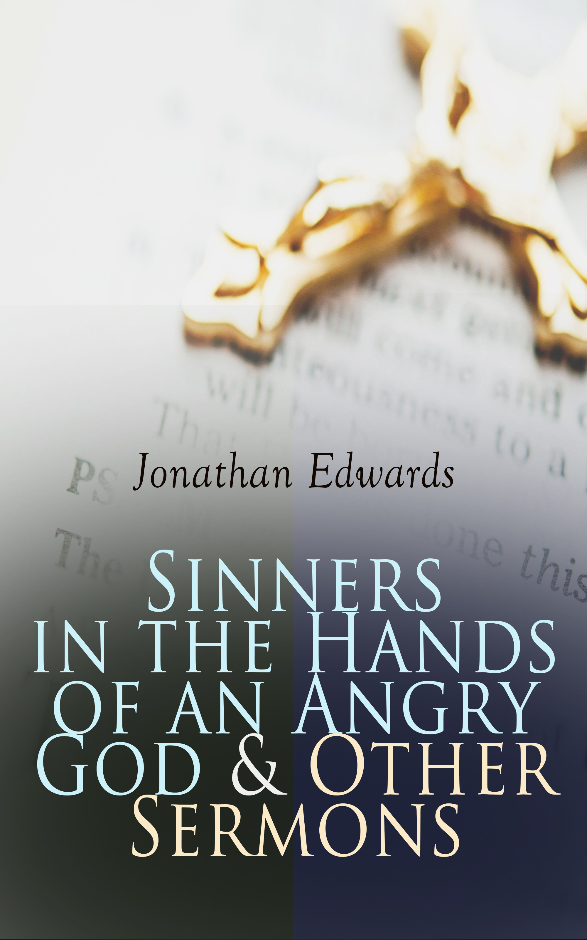 Jonathan Edwards Sinners in the Hands of an Angry God & Other Sermons god and us a series of biblical sermons