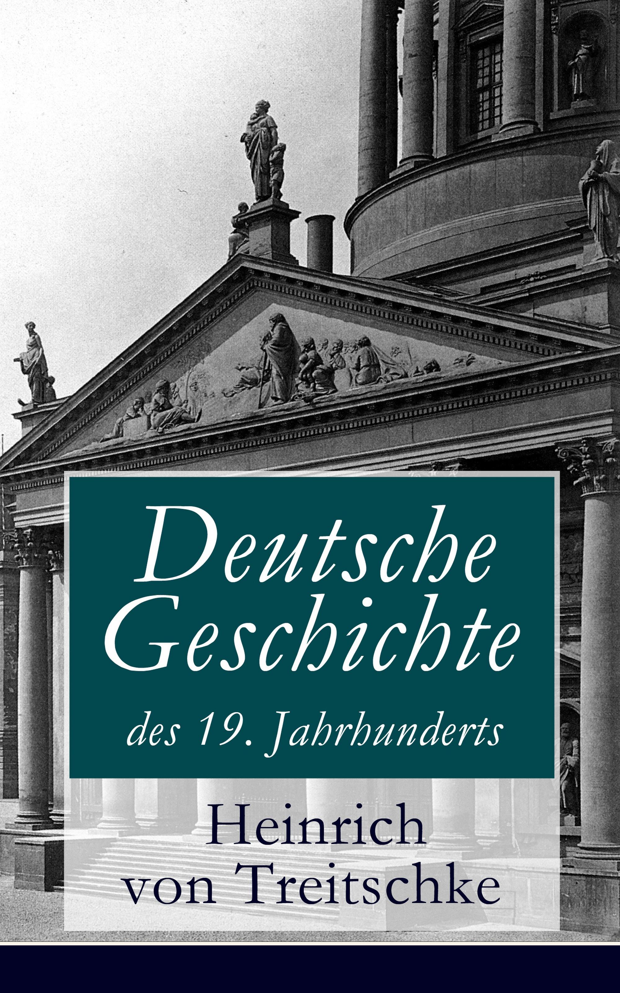 Heinrich von Treitschke Deutsche Geschichte des 19. Jahrhunderts