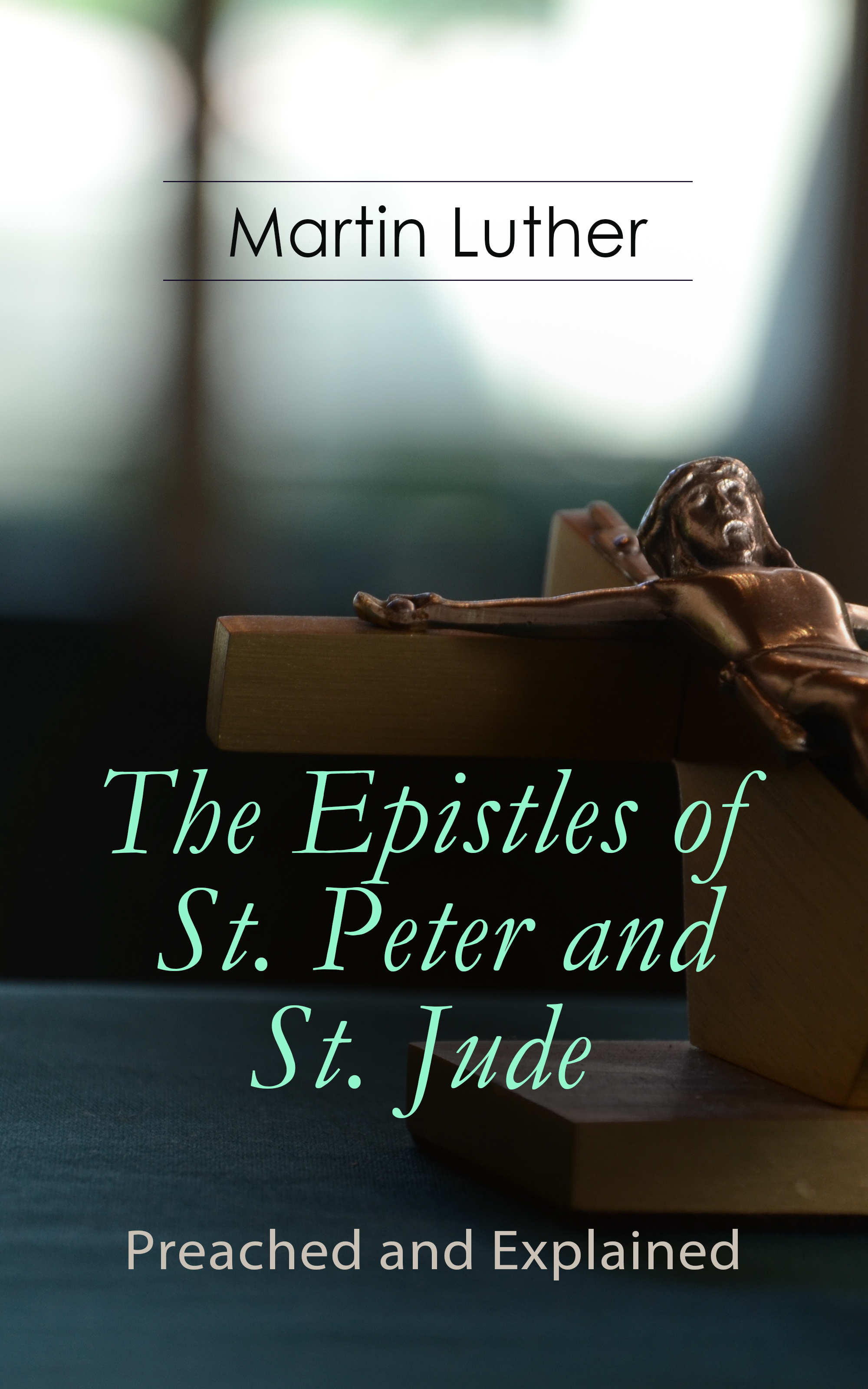 Martin Luther The Epistles of St. Peter and St. Jude - Preached and Explained martin luther the epistles of st peter and st jude preached and explained