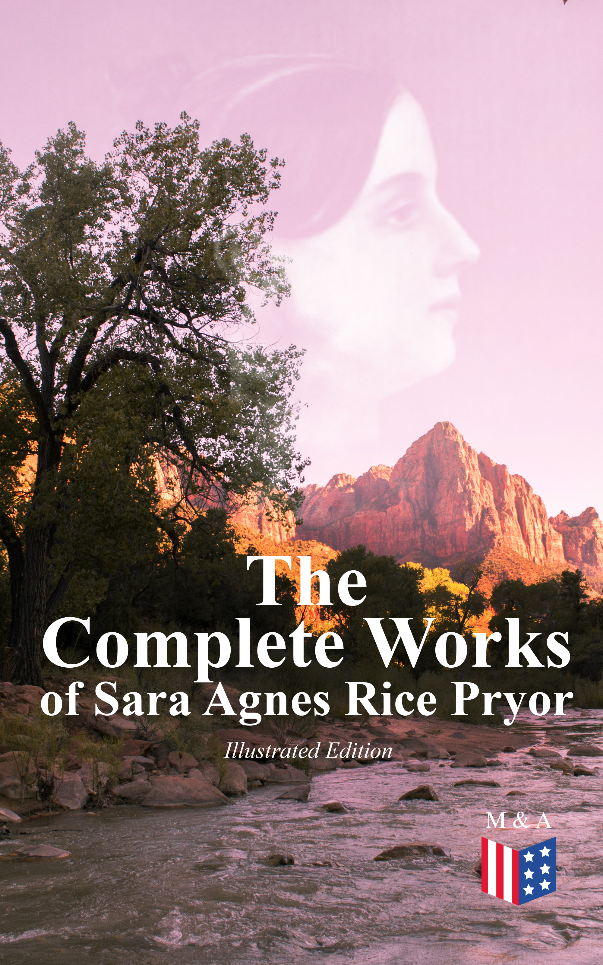 The Complete Works of Sara Agnes Rice Pryor (Illustrated Edition) фото