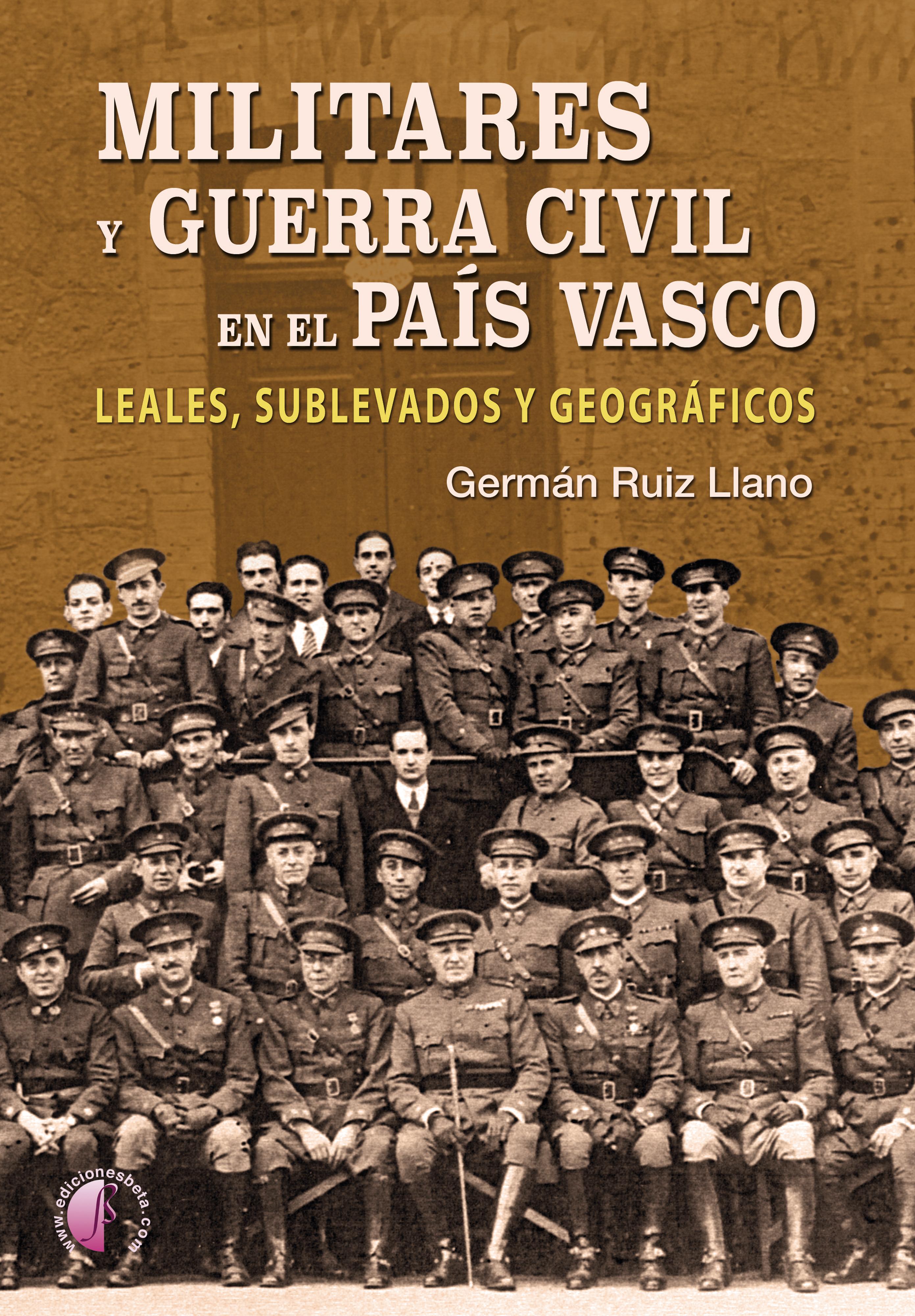 Germán Ruiz Llano Militares y Guerra Civil en el País Vasco juan esteban ugarriza militares y guerrillas