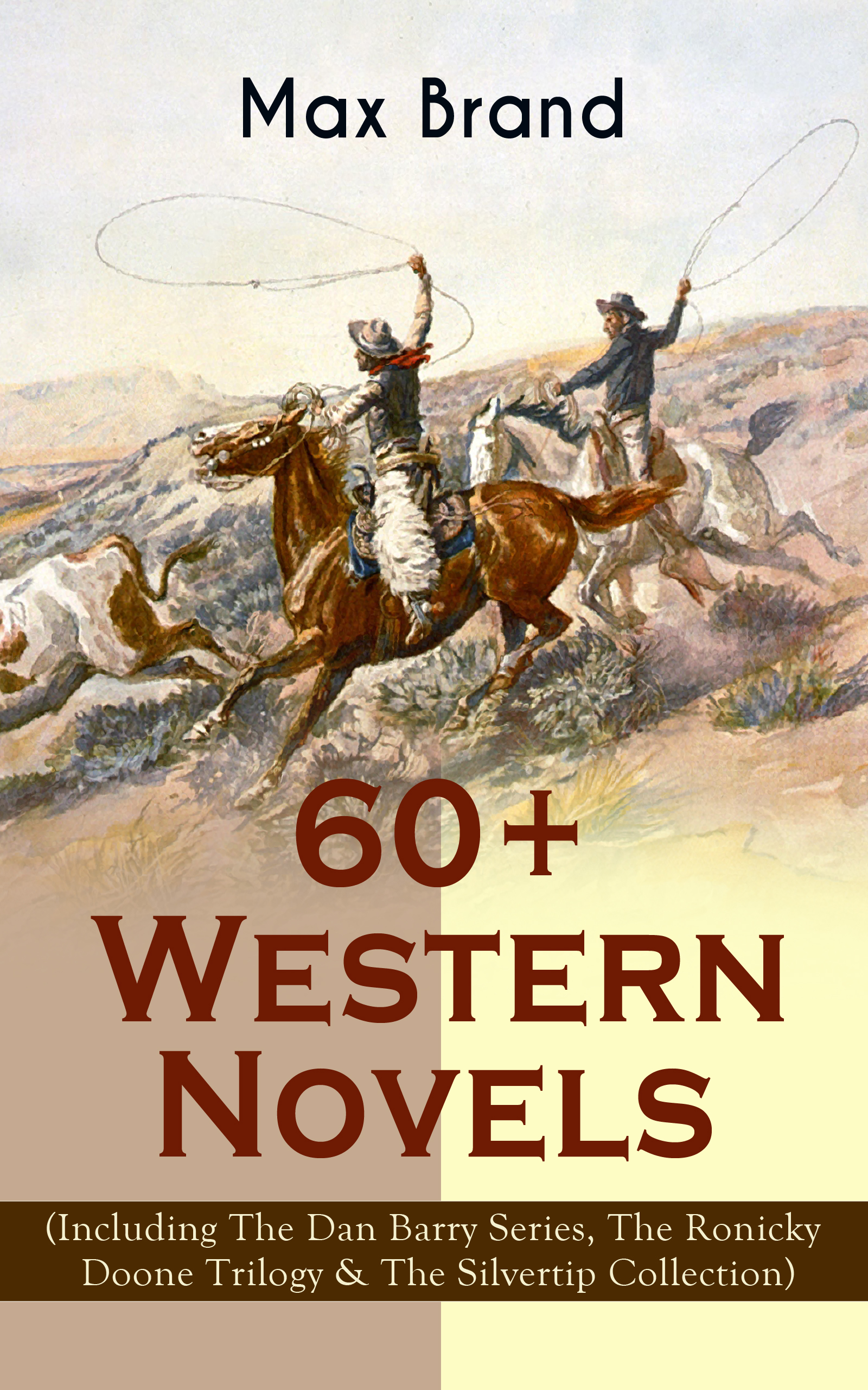 60 western novels by max brand including the dan barry series the ronicky doone trilogy the silvertip collection