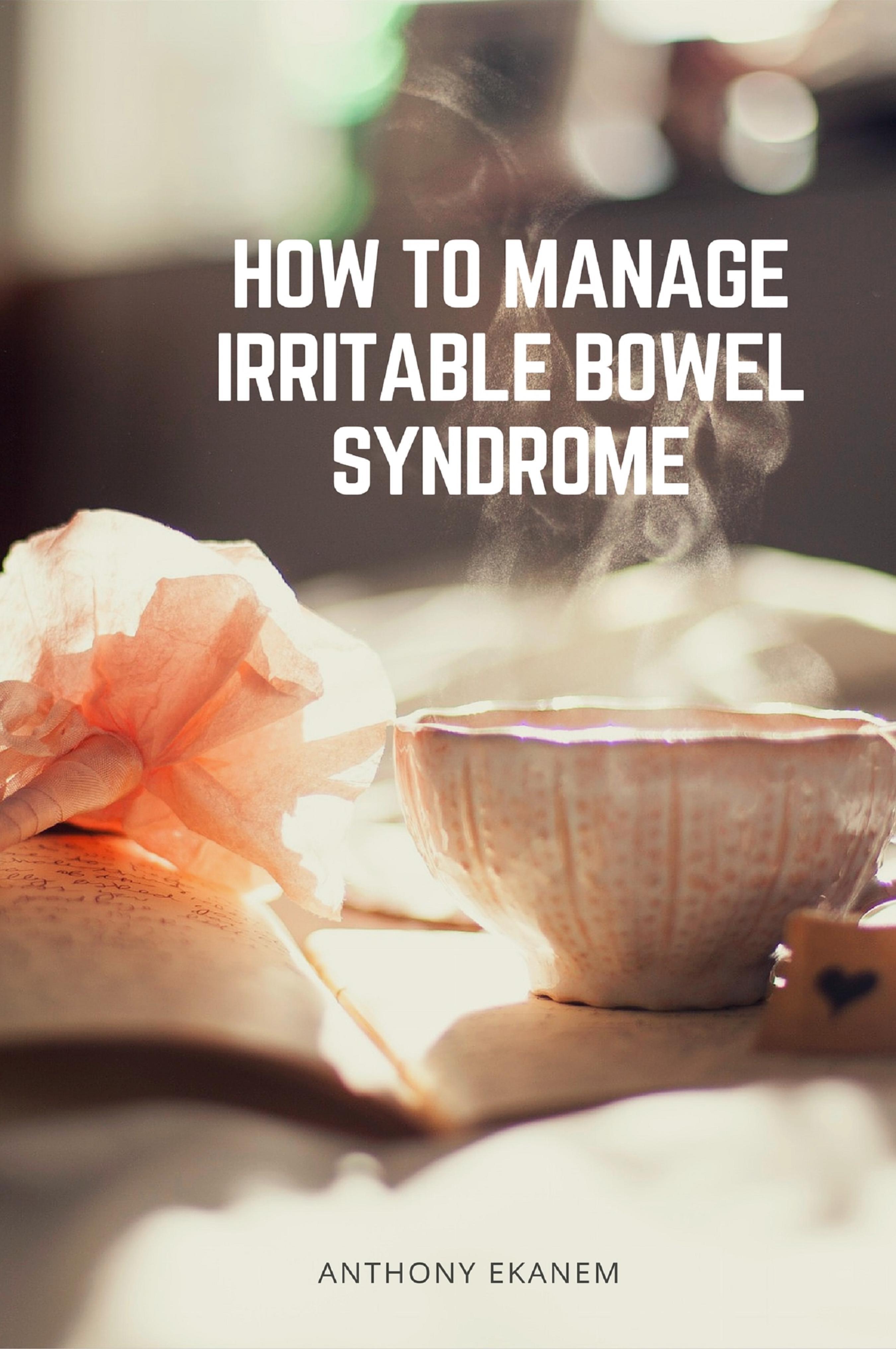Anthony Ekanem How to Manage Irritable Bowel Syndrome manage