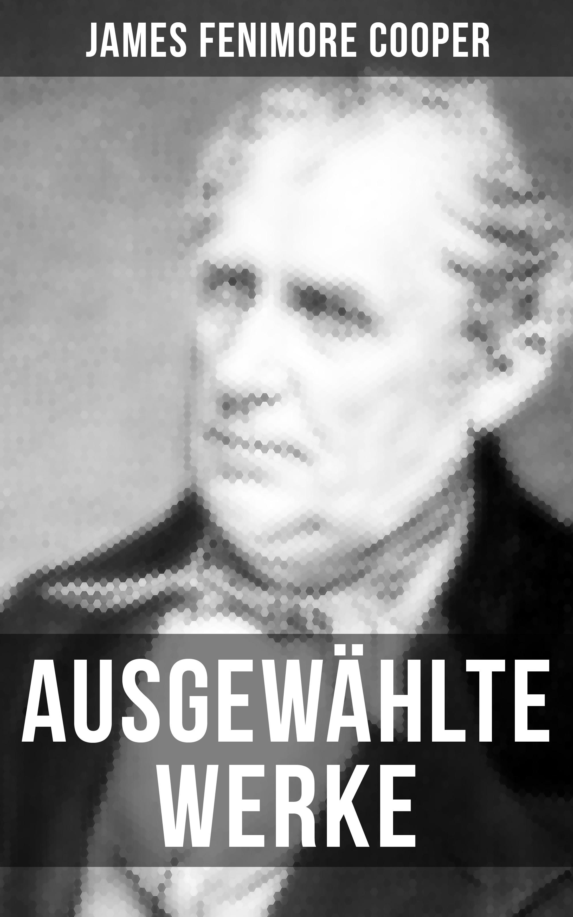 Джеймс Фенимор Купер Ausgewählte Werke von James Fenimore Cooper james fenimore cooper der pfadfinder western klassiker