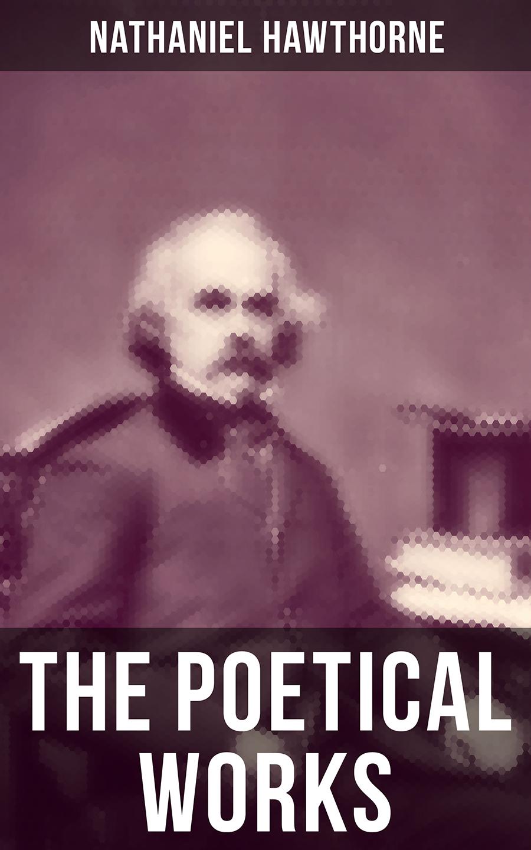 цена Nathaniel Hawthorne The Poetical Works of Nathaniel Hawthorne онлайн в 2017 году