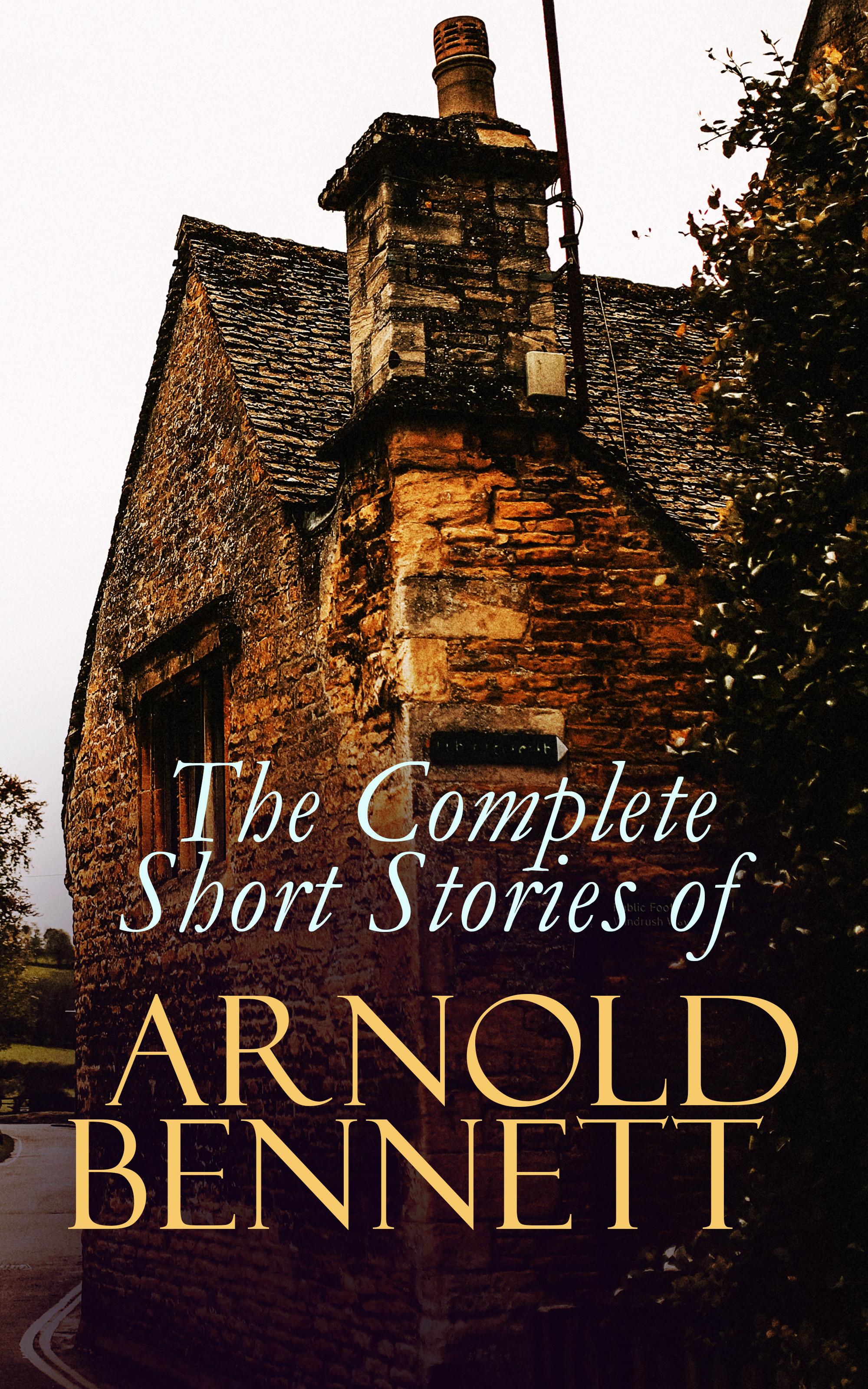 Bennett Arnold The Complete Short Stories of Arnold Bennett tony bennett the platinum anthology