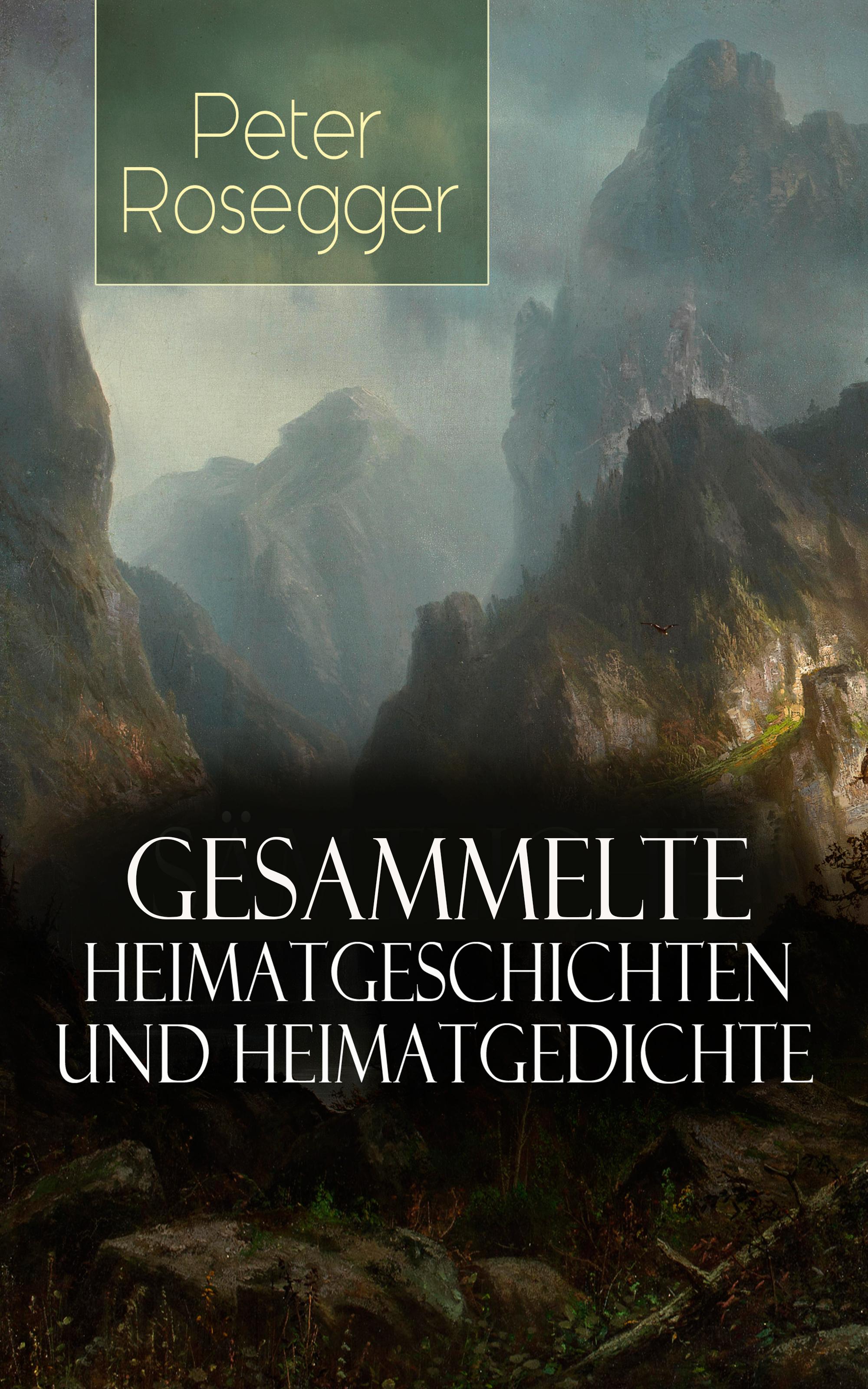 Peter Rosegger Gesammelte Heimatgeschichten und Heimatgedichten von Peter Rosegger