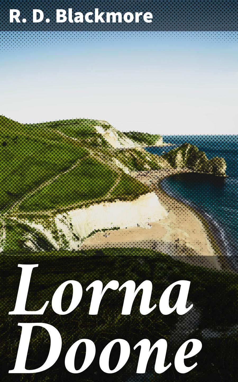 R. D. Blackmore Lorna Doone r d blackmore lorna doone a romance of exmoor