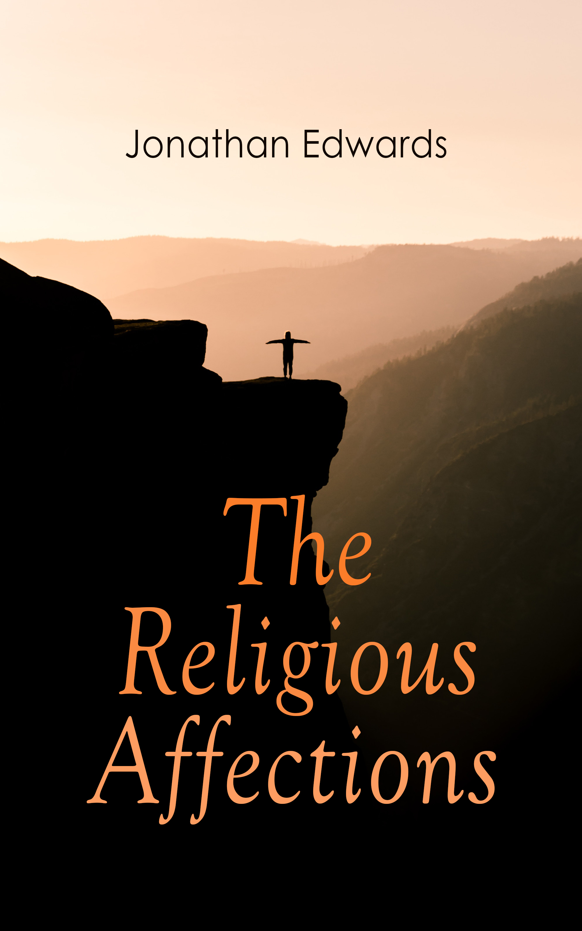 Jonathan Edwards The Religious Affections jonathan edwards a preservative against socinianism