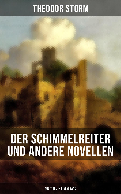 Theodor Storm Der Schimmelreiter und andere Novellen (103 Titel in einem Band)