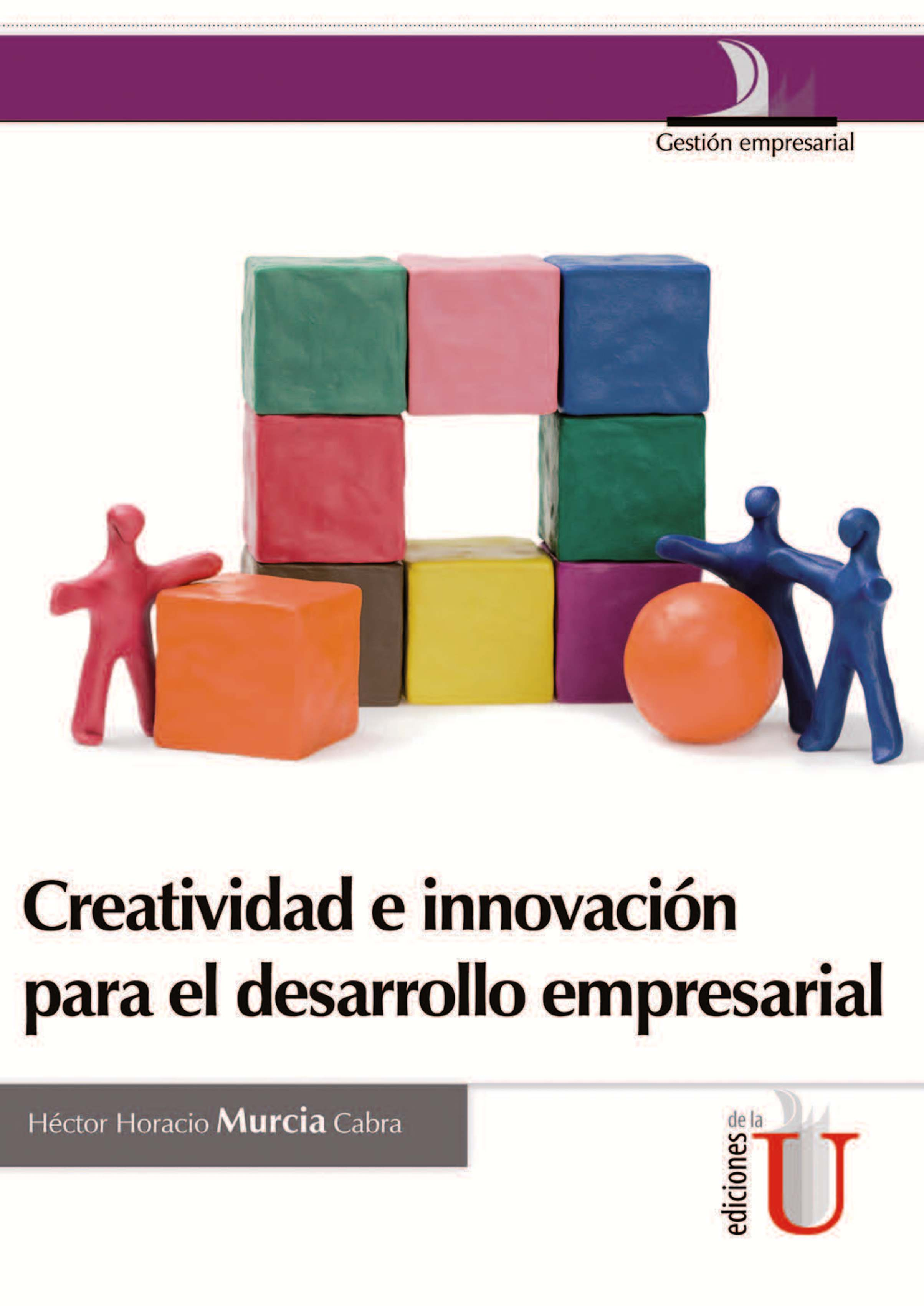 Hector Horacio Murcia Cabra Creatividad e innovación para el desarrollo empresarial cammerata murcia