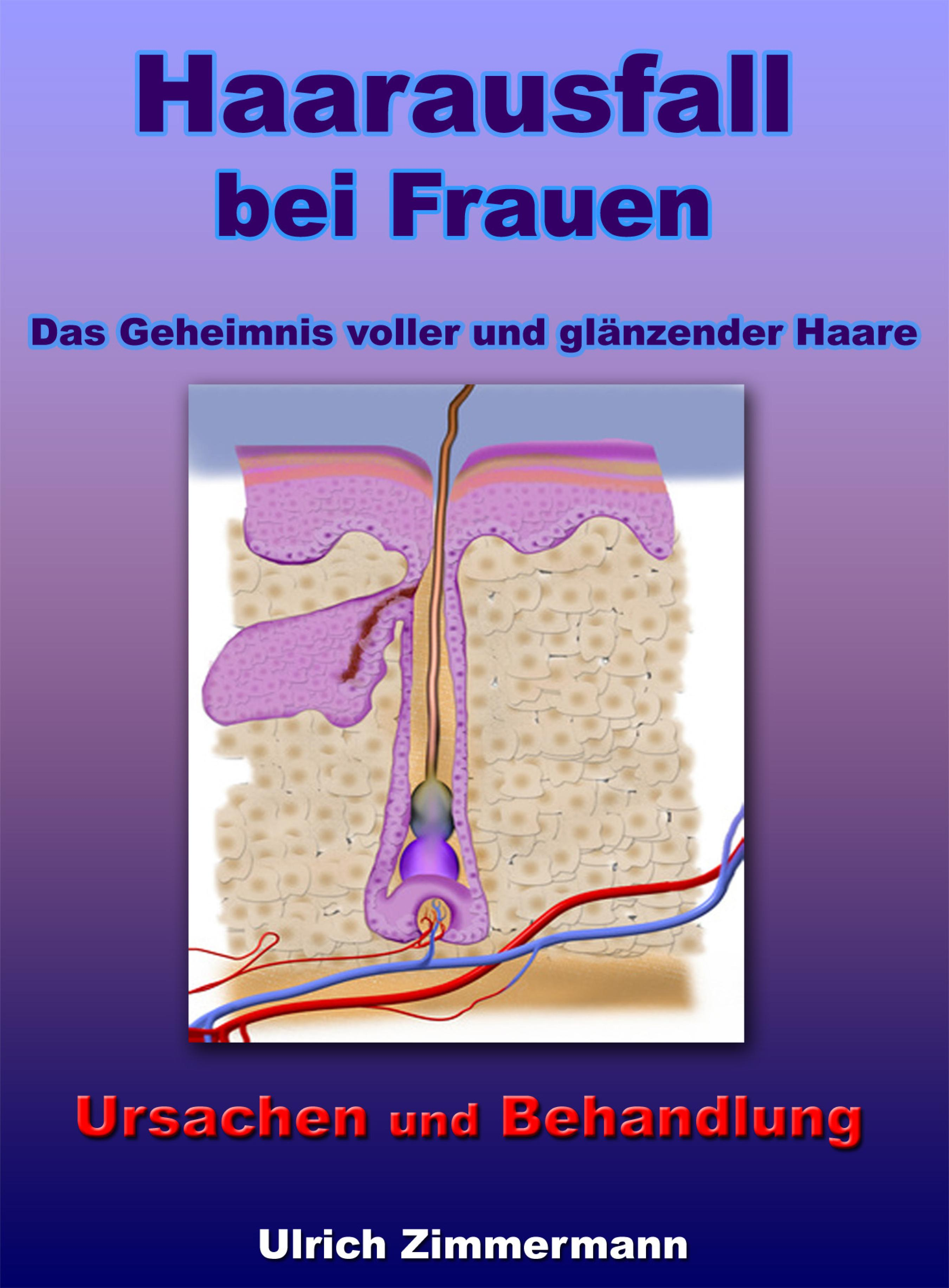 Ulrich Zimmermann Haarausfall bei Frauen - Ursachen und Behandlung - Das Geheimnis voller und glänzender Haare